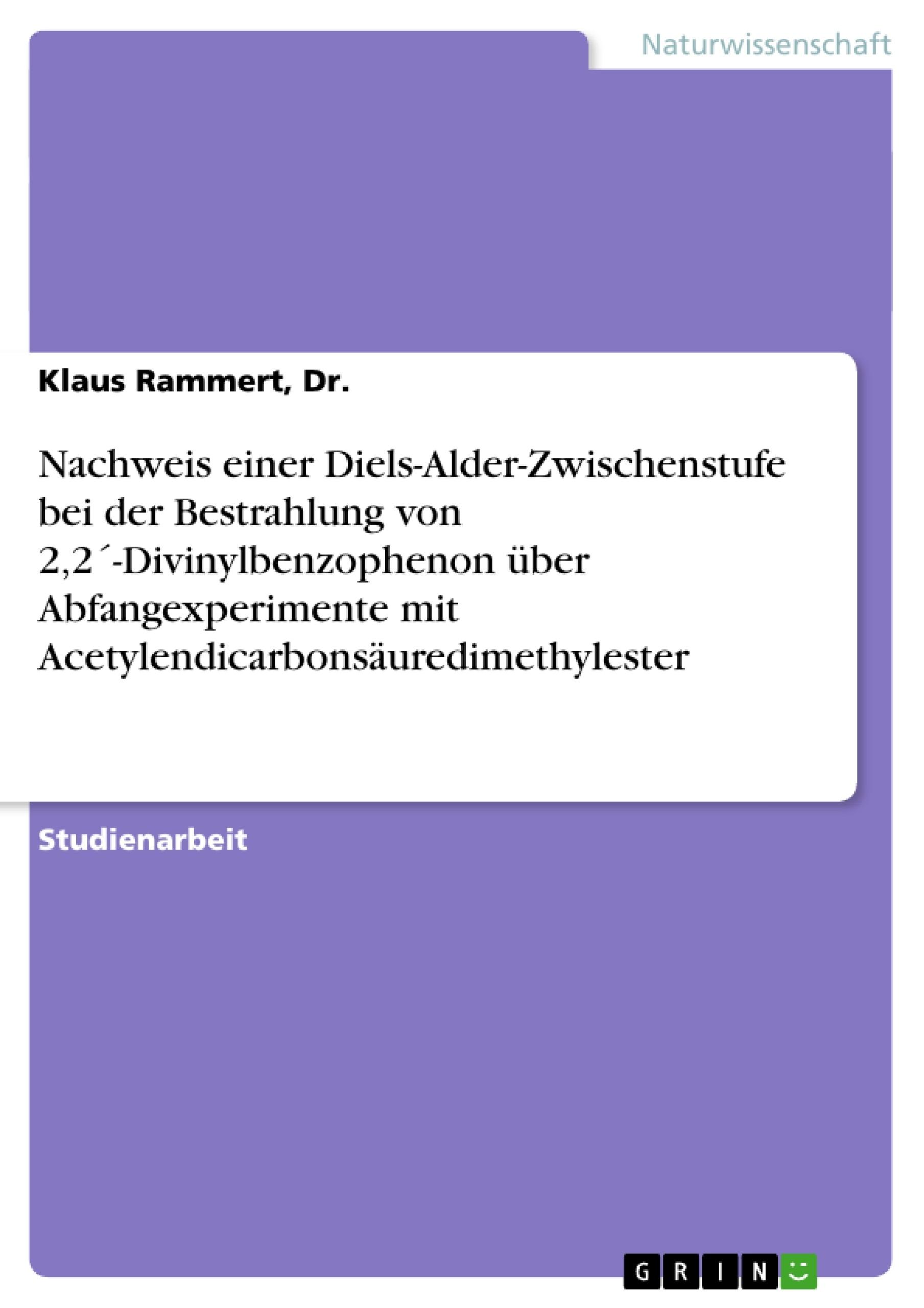 Titel: Nachweis einer Diels-Alder-Zwischenstufe bei der Bestrahlung von 2,2´-Divinylbenzophenon über Abfangexperimente mit Acetylendicarbonsäuredimethylester