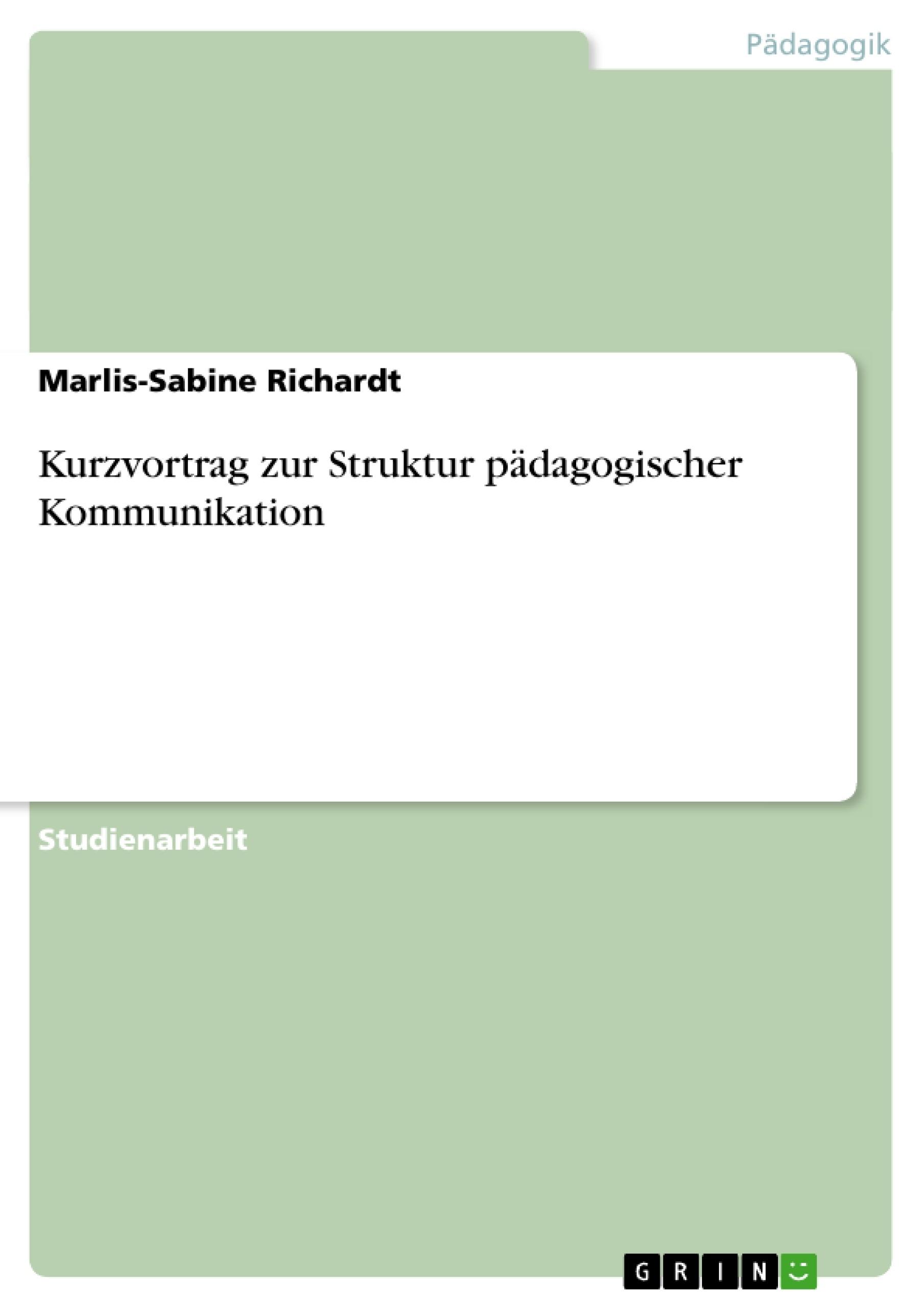 Titel: Kurzvortrag zur Struktur pädagogischer Kommunikation