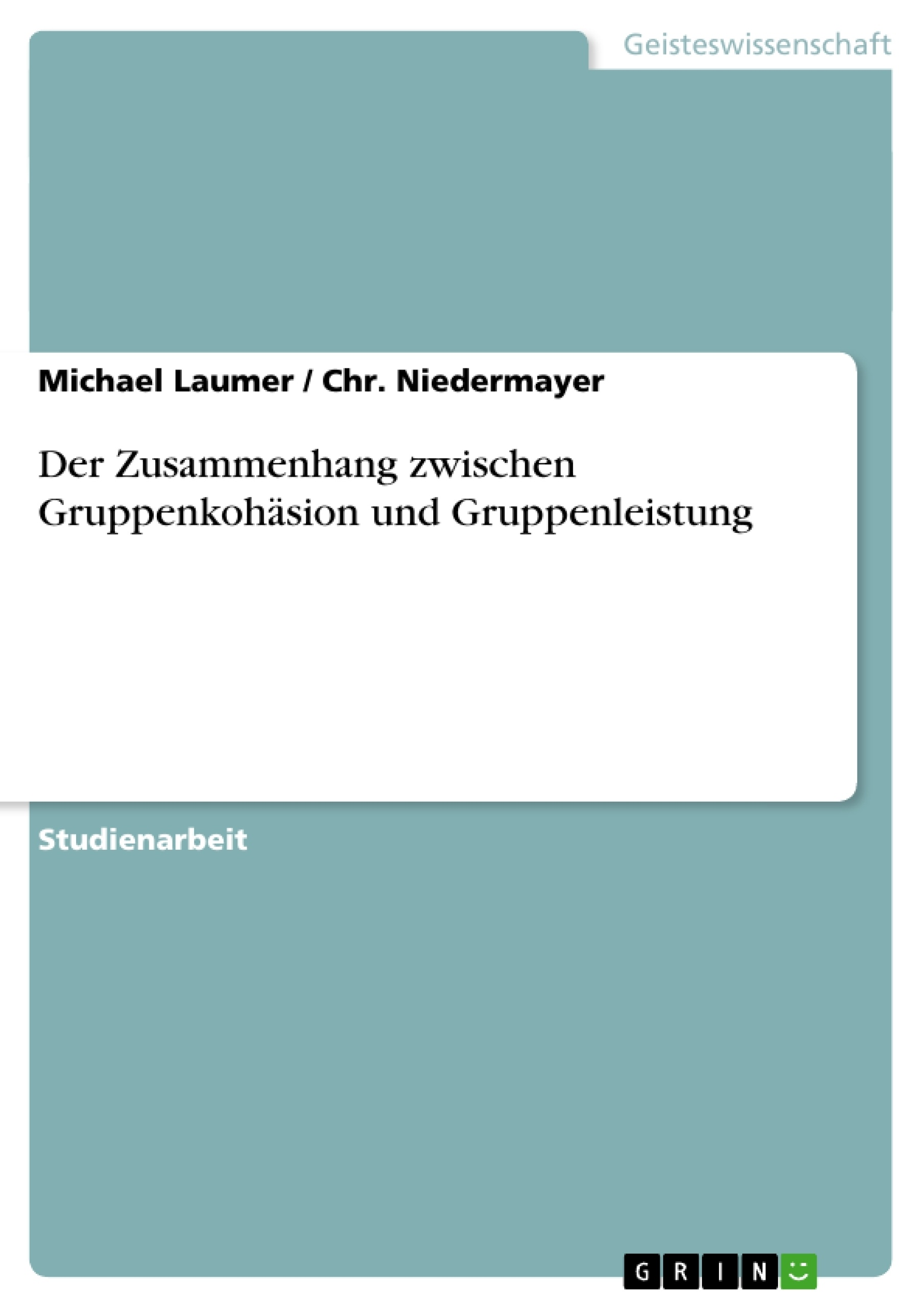 Titel: Der Zusammenhang zwischen Gruppenkohäsion und Gruppenleistung