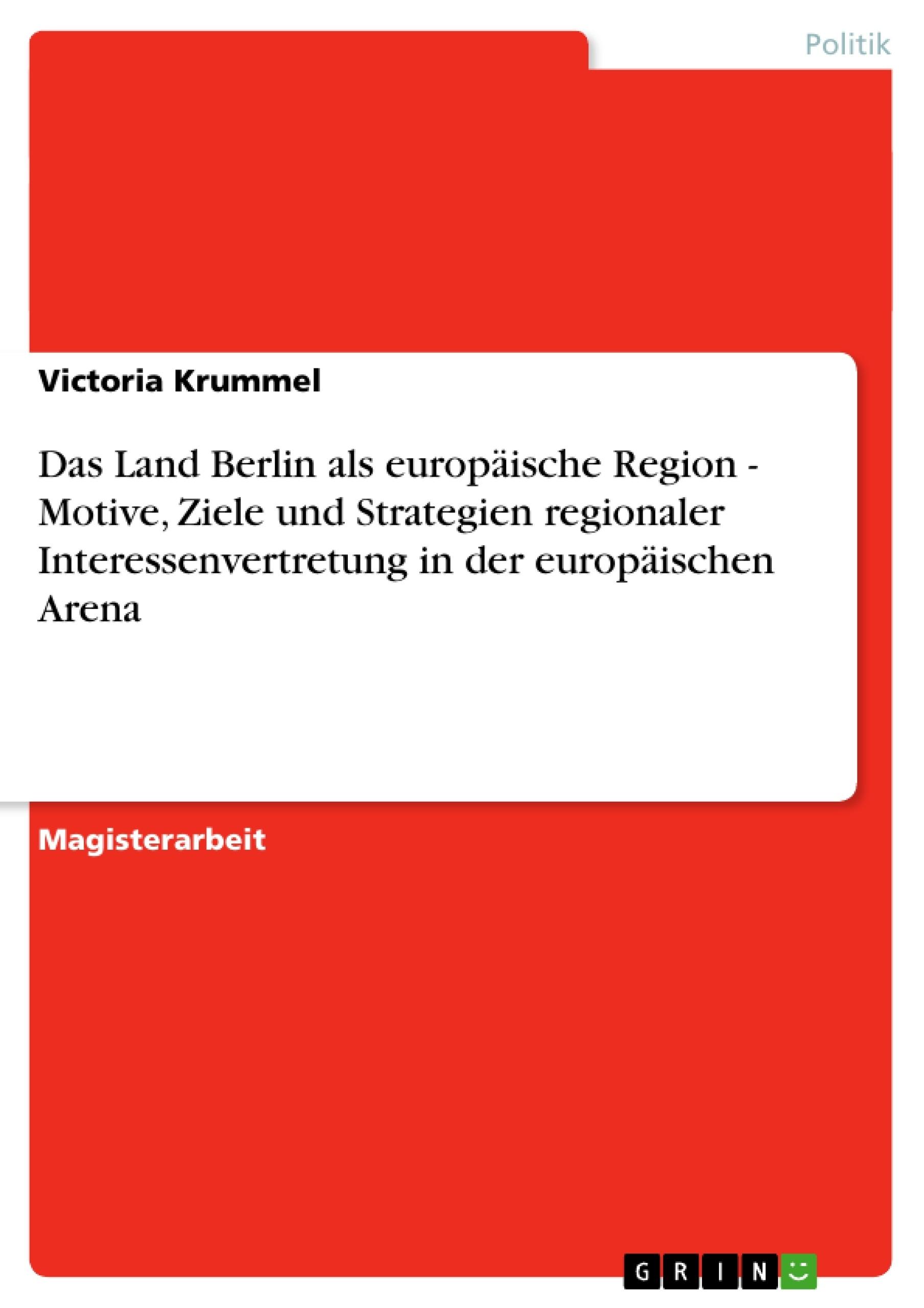 Titel: Das Land Berlin als europäische Region - Motive, Ziele und Strategien regionaler Interessenvertretung in der europäischen Arena