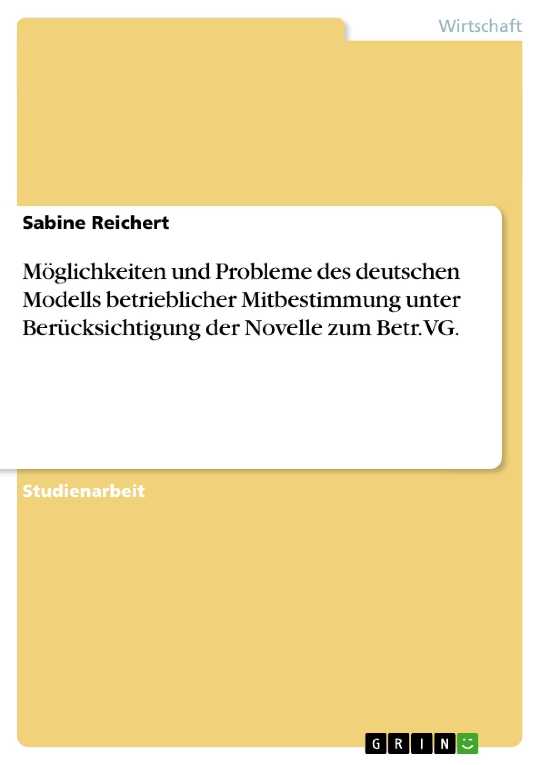 Titel: Möglichkeiten und Probleme des deutschen Modells betrieblicher Mitbestimmung unter Berücksichtigung der Novelle zum Betr.VG.