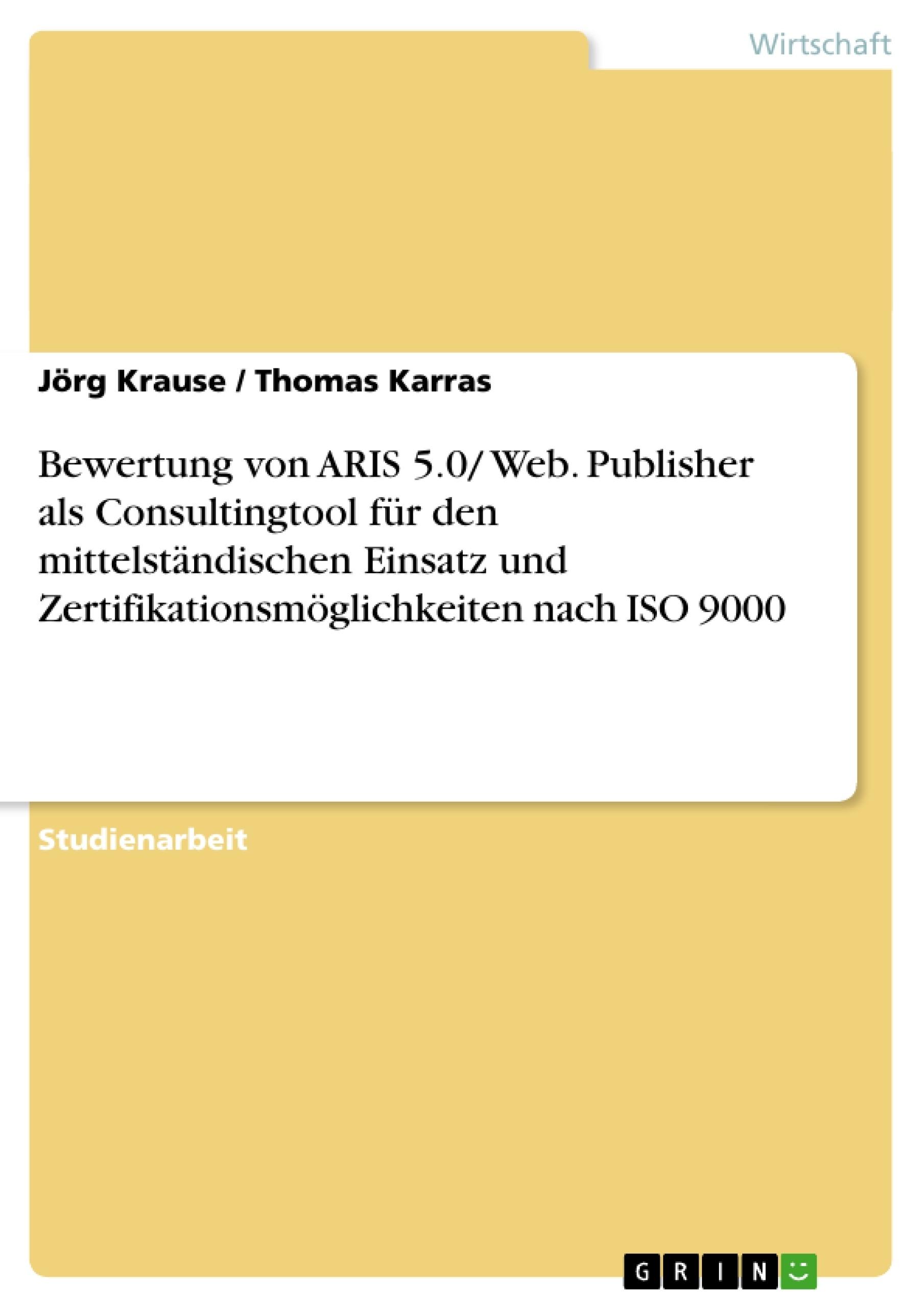 Titel: Bewertung von ARIS 5.0/ Web. Publisher als Consultingtool für den mittelständischen Einsatz und Zertifikationsmöglichkeiten nach ISO 9000