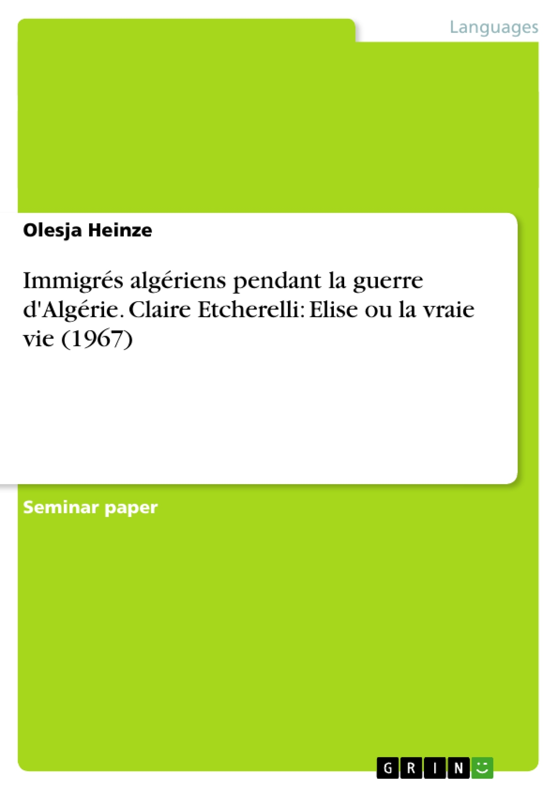 Titre: Immigrés algériens pendant la guerre d'Algérie. Claire Etcherelli: Elise ou la vraie vie (1967)