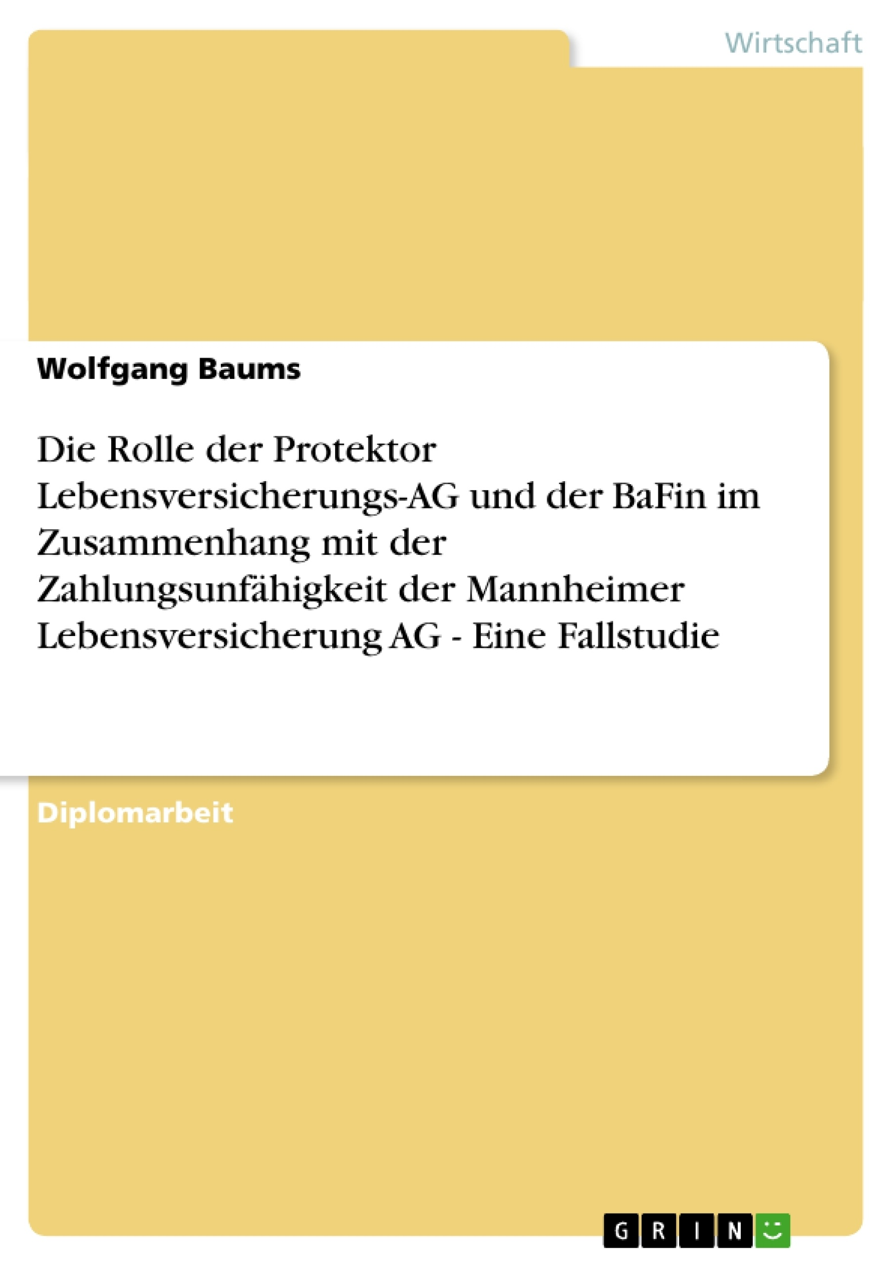 Titel: Die Rolle der Protektor Lebensversicherungs-AG und der BaFin im Zusammenhang mit der Zahlungsunfähigkeit der Mannheimer Lebensversicherung AG - Eine Fallstudie