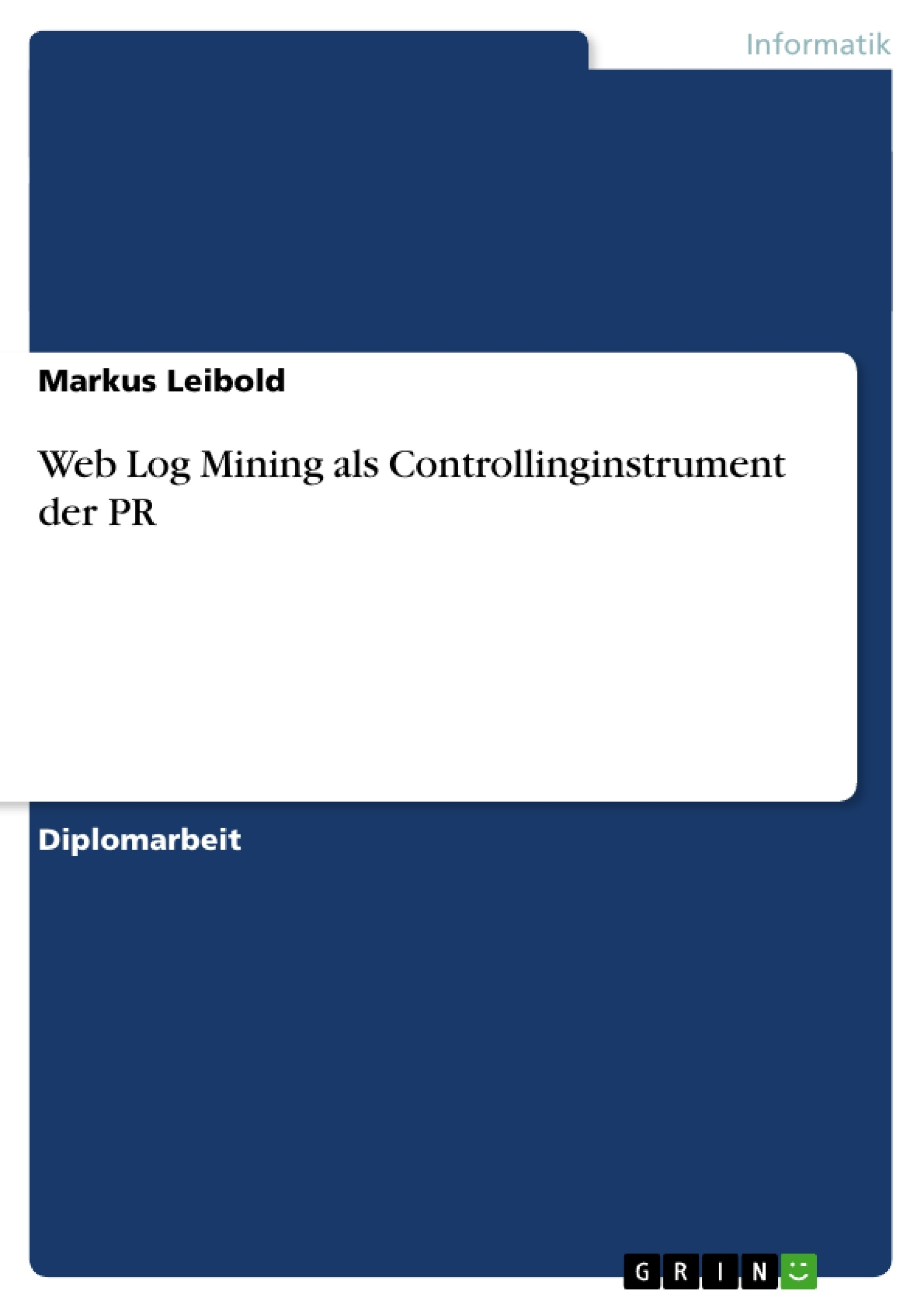 Titel: Web Log Mining als Controllinginstrument der PR