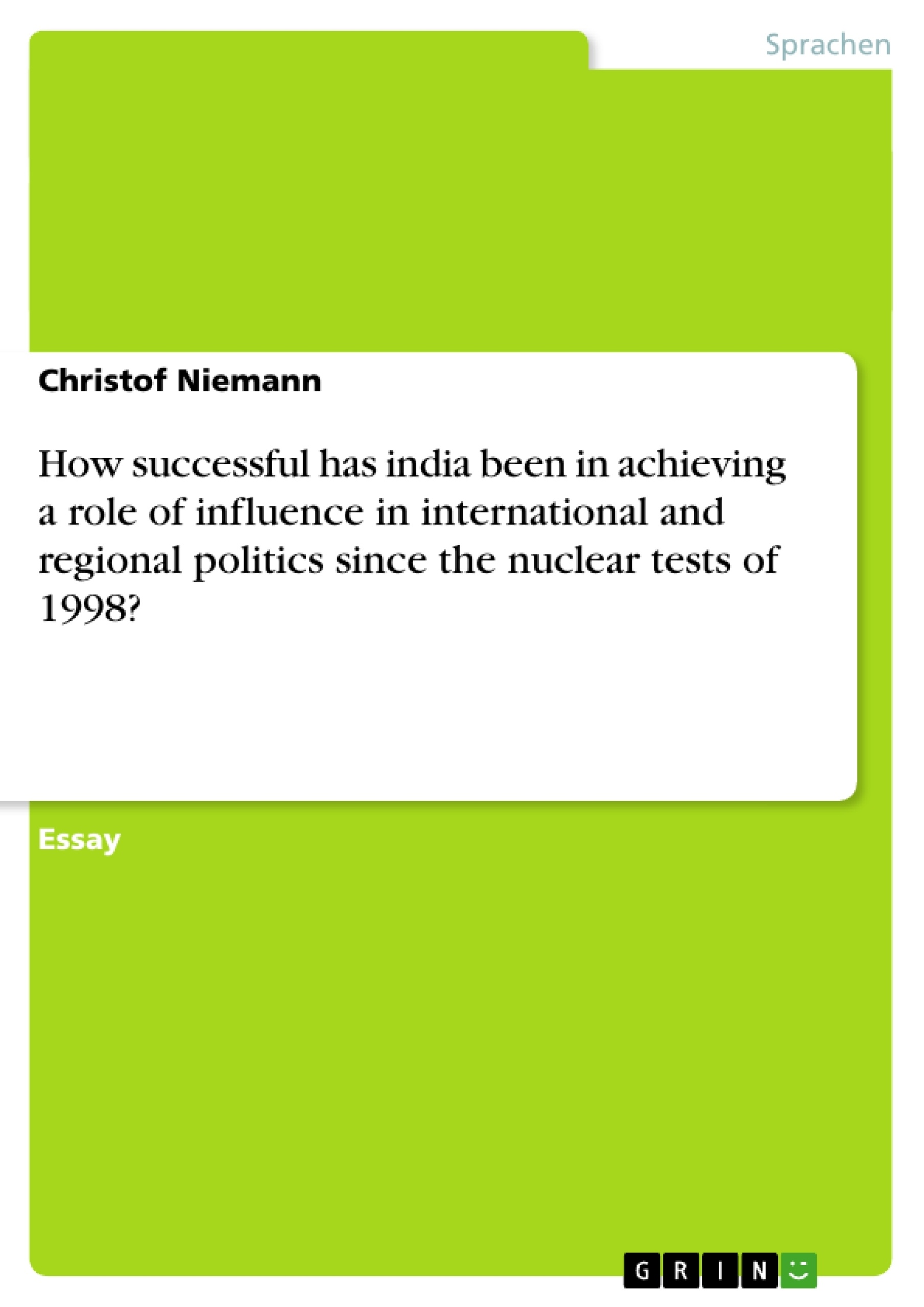 Titel: How successful has india been in achieving a role of influence in international and regional politics since the nuclear tests of 1998?