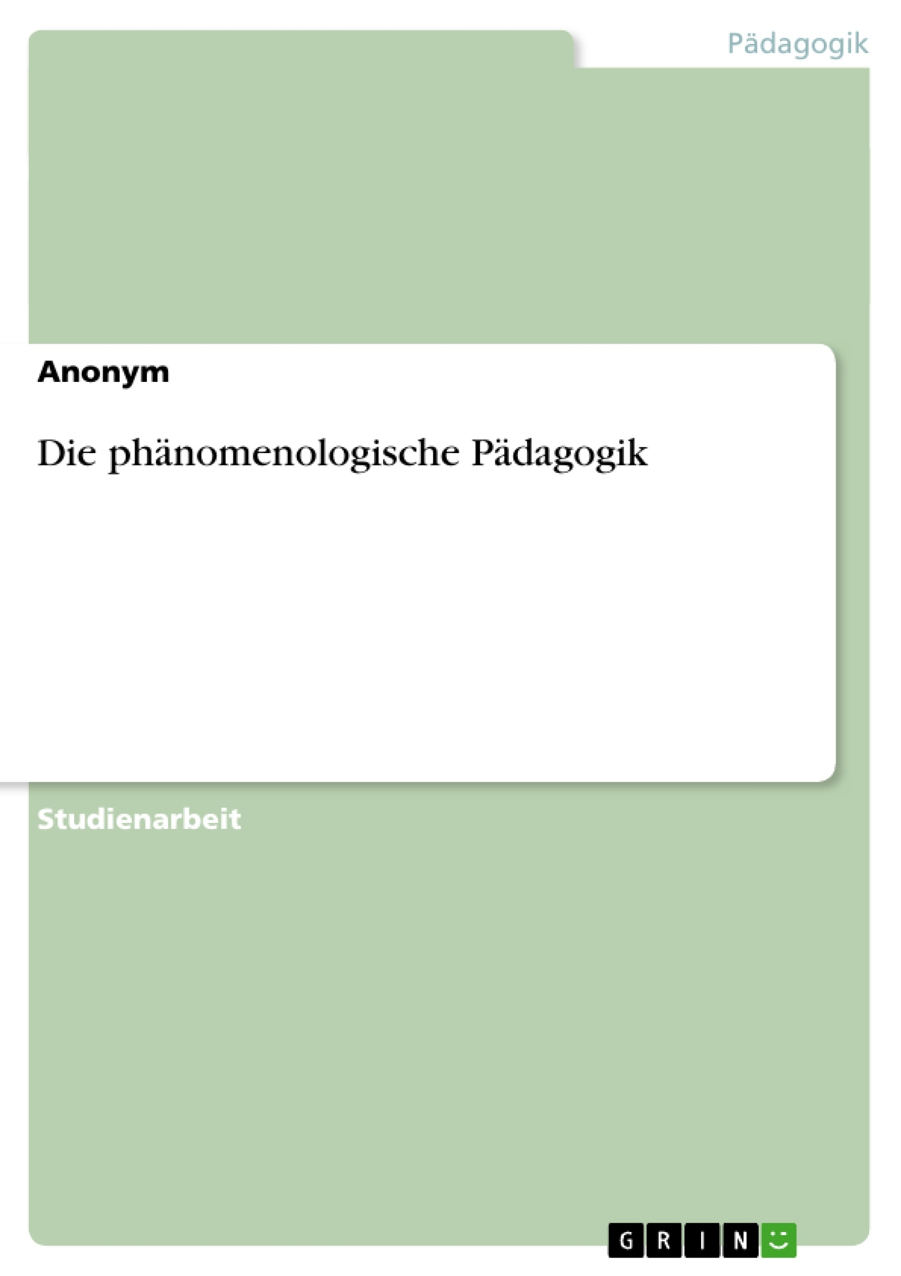 Titel: Die phänomenologische Pädagogik