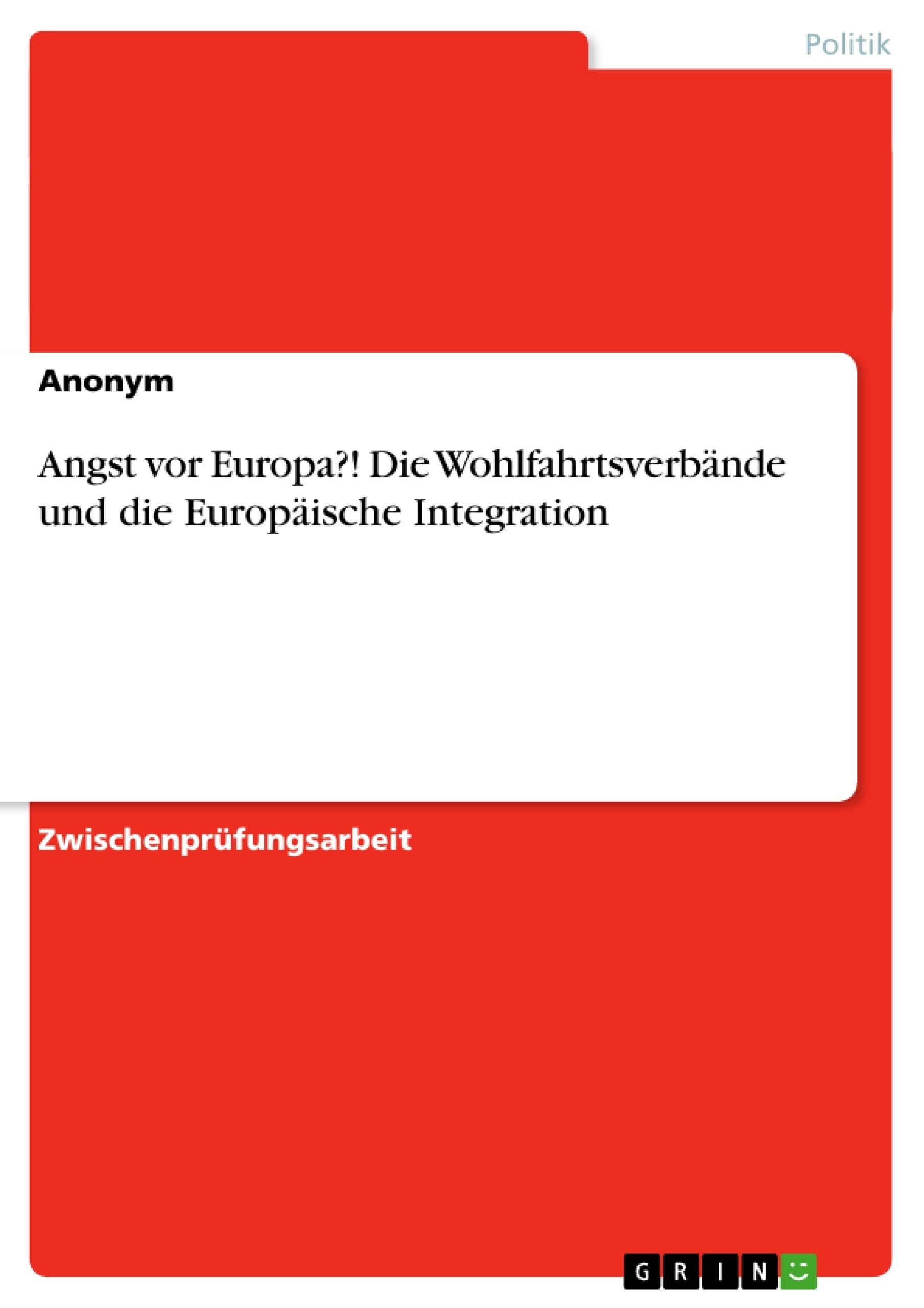 Titel: Angst vor Europa?! Die Wohlfahrtsverbände und die Europäische Integration