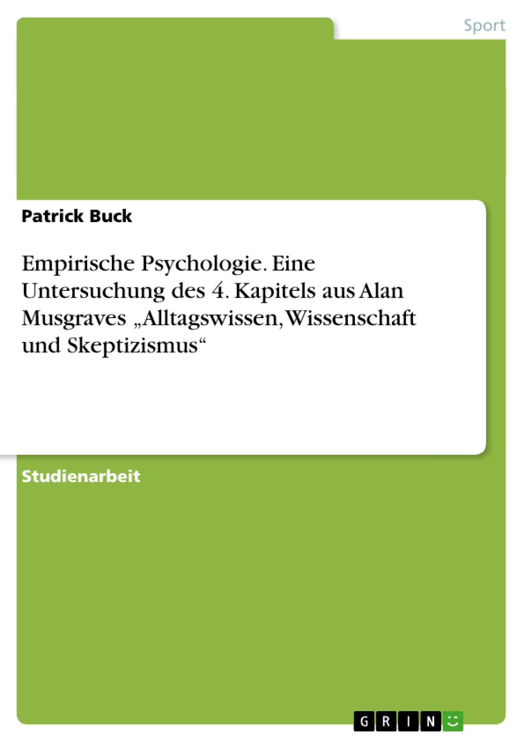"""Titel: Empirische Psychologie. Eine Untersuchung des 4. Kapitels aus Alan Musgraves  """"Alltagswissen, Wissenschaft und Skeptizismus"""""""