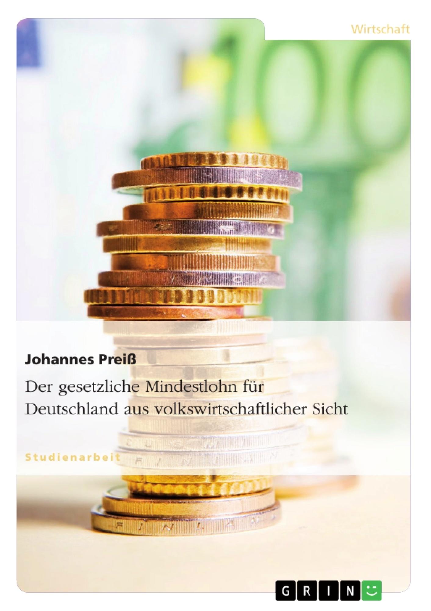 Titel: Der gesetzliche Mindestlohn für Deutschland aus volkswirtschaftlicher Sicht