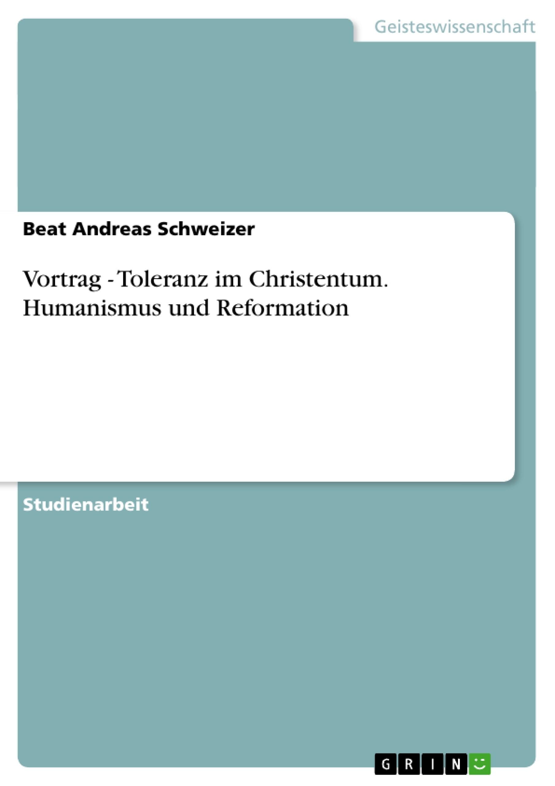 Titel: Vortrag - Toleranz im Christentum. Humanismus und Reformation