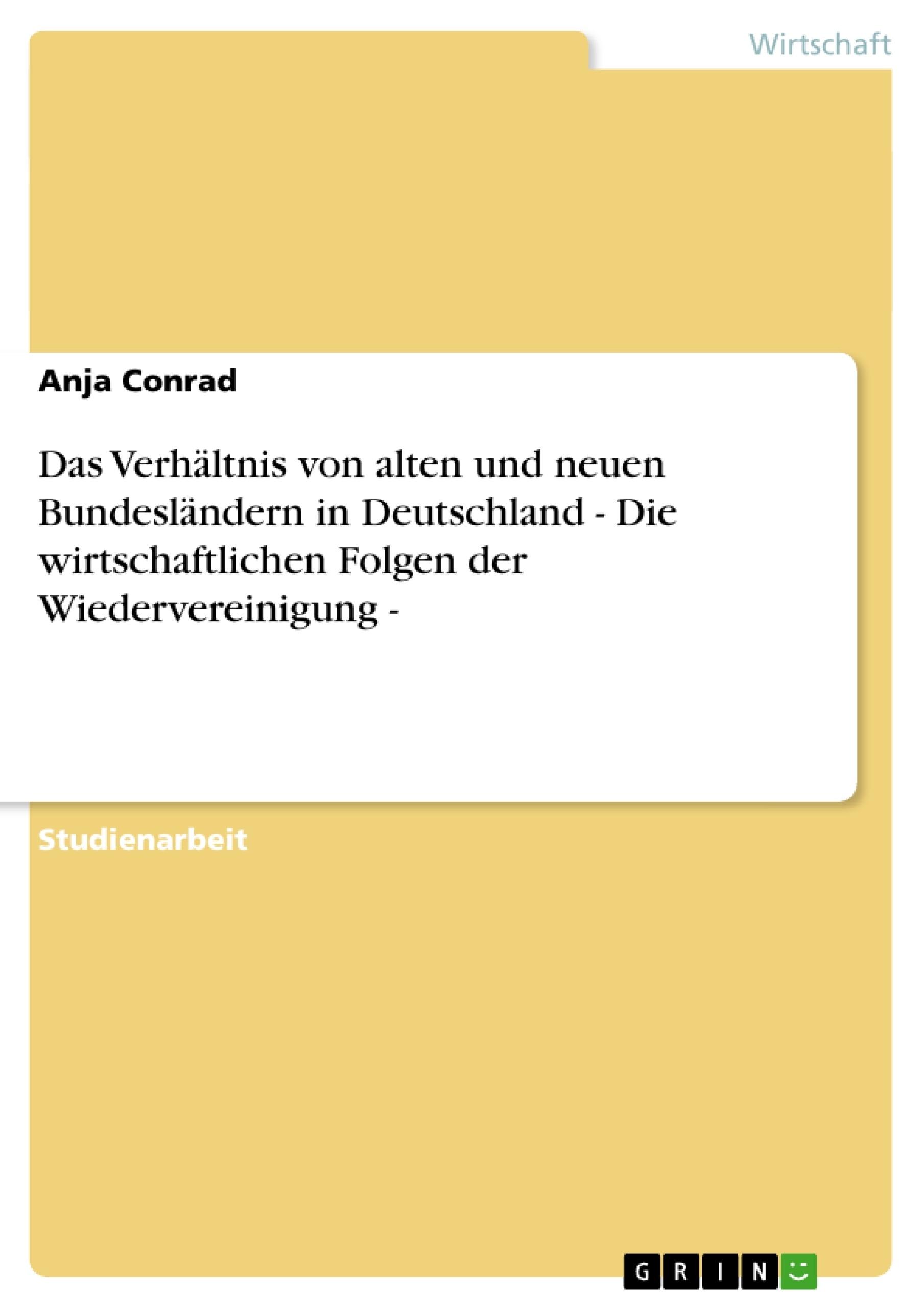 Titel: Das Verhältnis von alten und neuen Bundesländern in Deutschland - Die wirtschaftlichen Folgen der Wiedervereinigung -