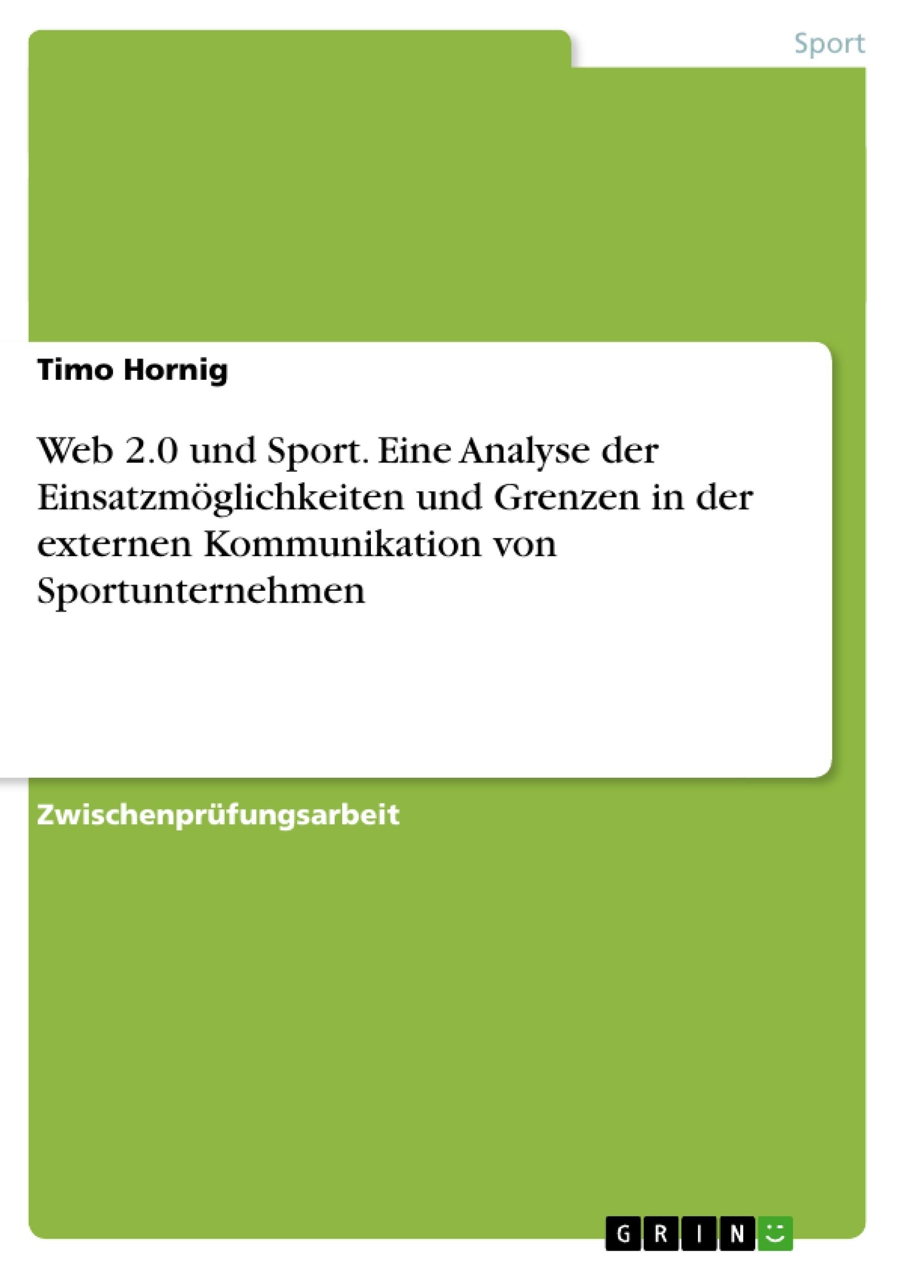Titel: Web 2.0 und Sport. Eine Analyse der Einsatzmöglichkeiten und Grenzen in der externen Kommunikation von Sportunternehmen