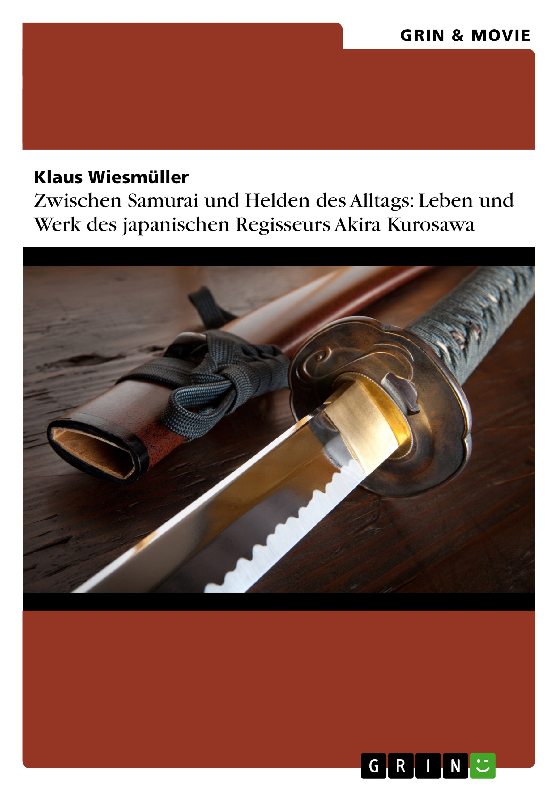 Titel: Zwischen Samurai und Helden des Alltags: Leben und Werk des japanischen Regisseurs Akira Kurosawa