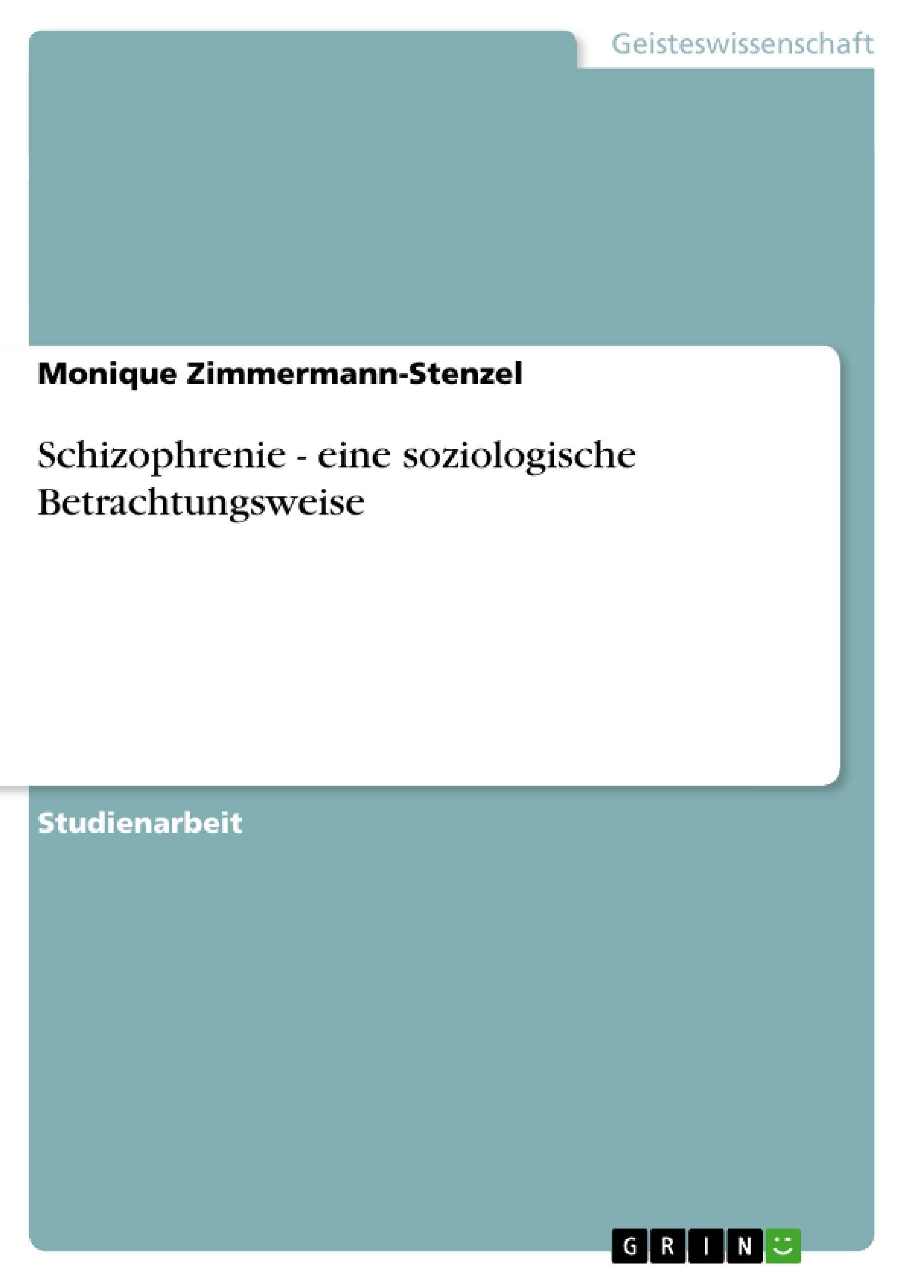 Titel: Schizophrenie - eine soziologische Betrachtungsweise