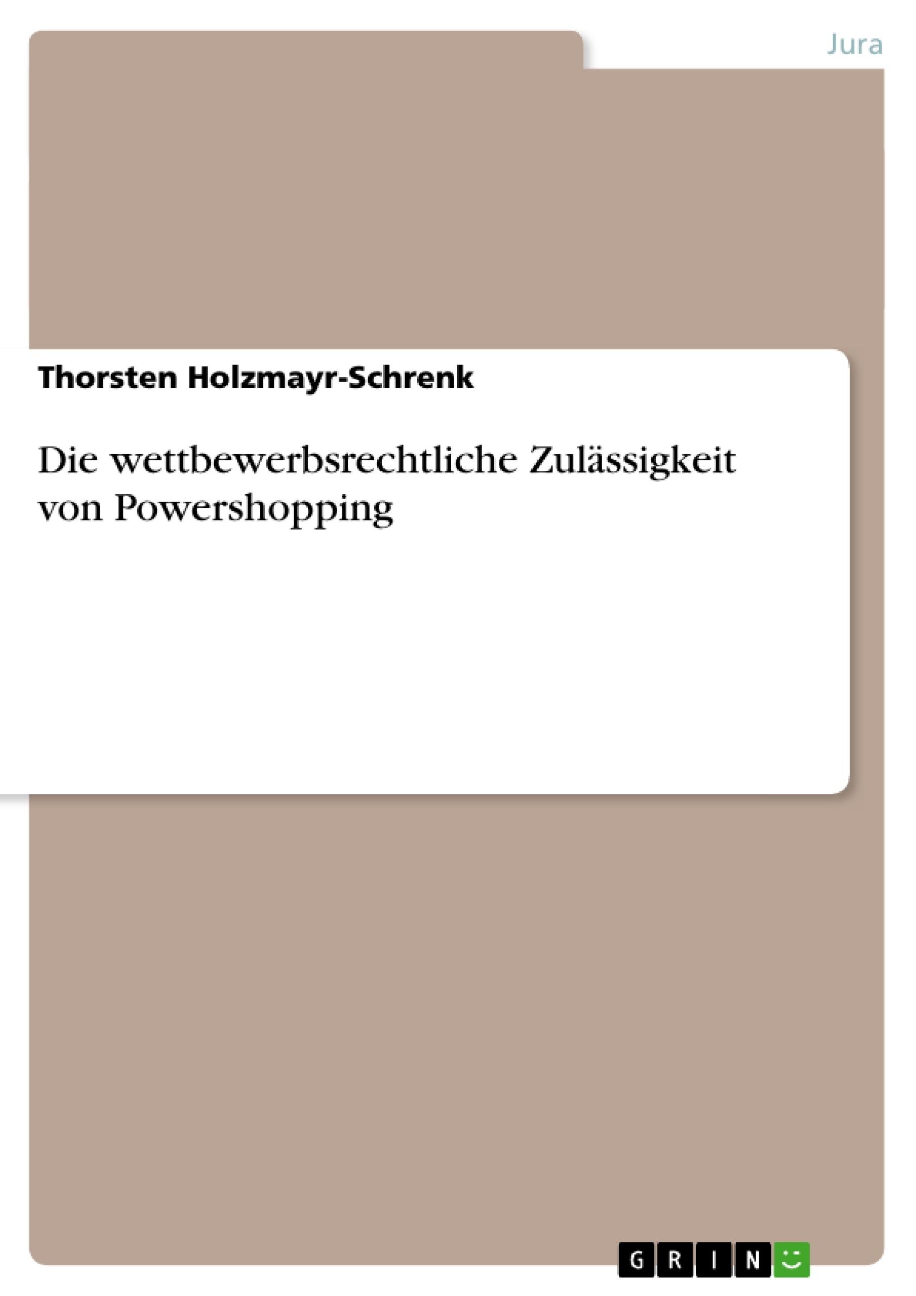 Titel: Die wettbewerbsrechtliche Zulässigkeit von Powershopping