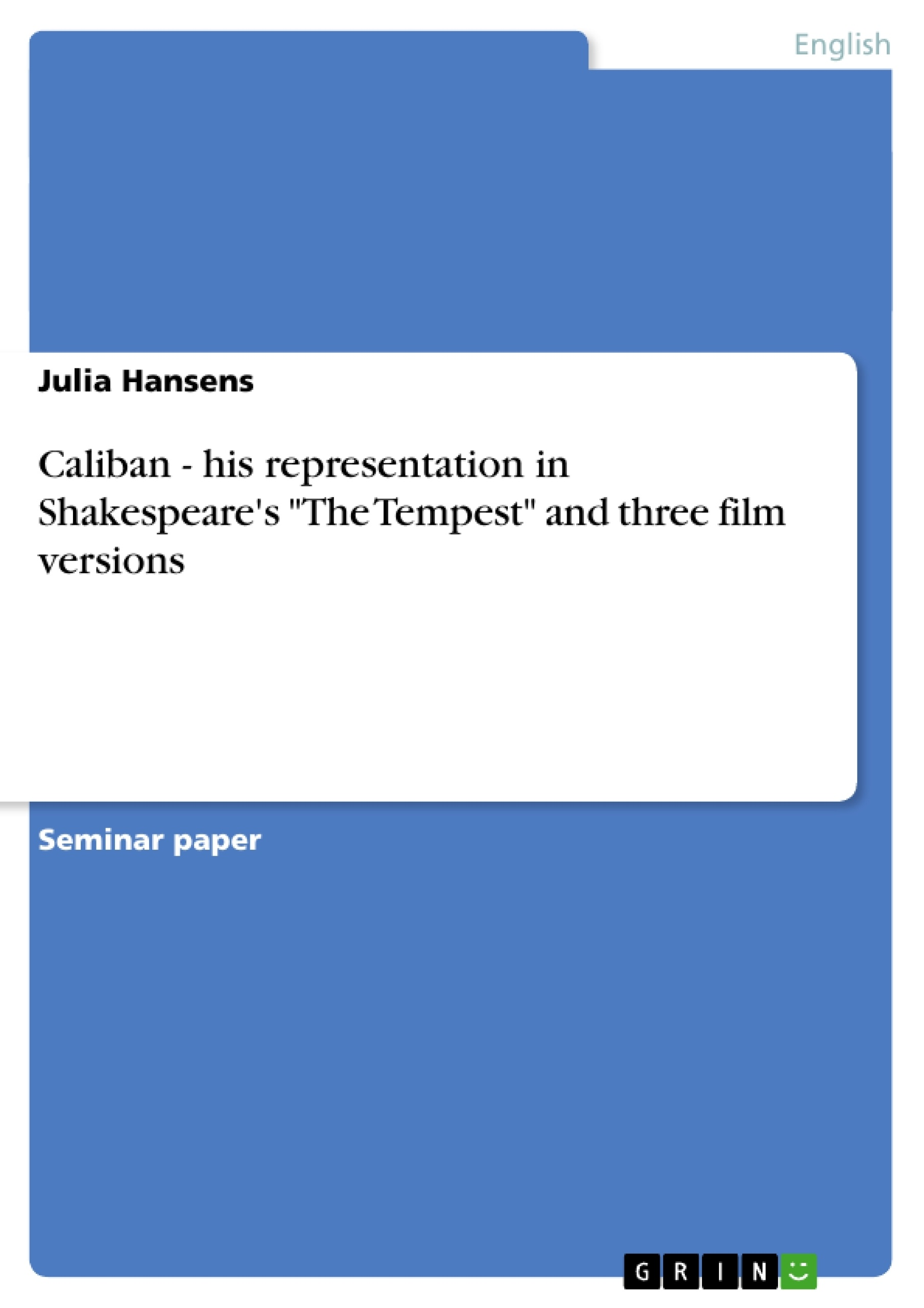 "Title: Caliban - his representation in Shakespeare's ""The Tempest"" and three film versions"