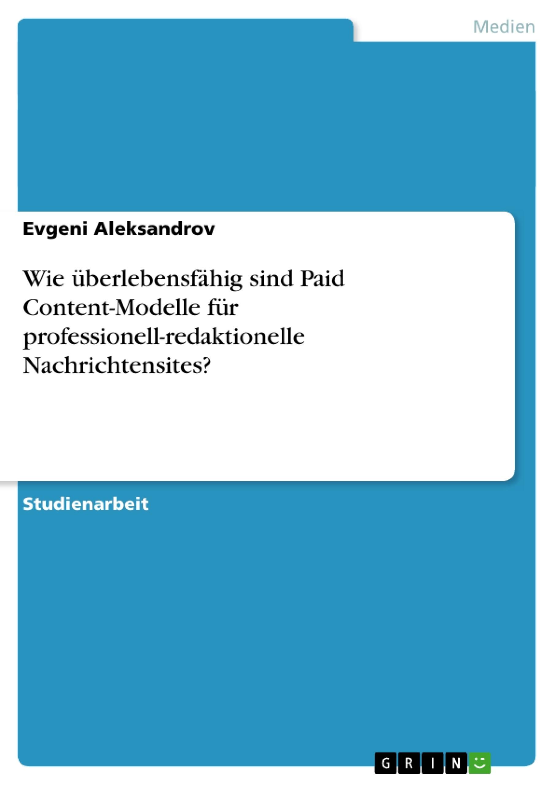 Titel: Wie überlebensfähig sind Paid Content-Modelle für professionell-redaktionelle Nachrichtensites?