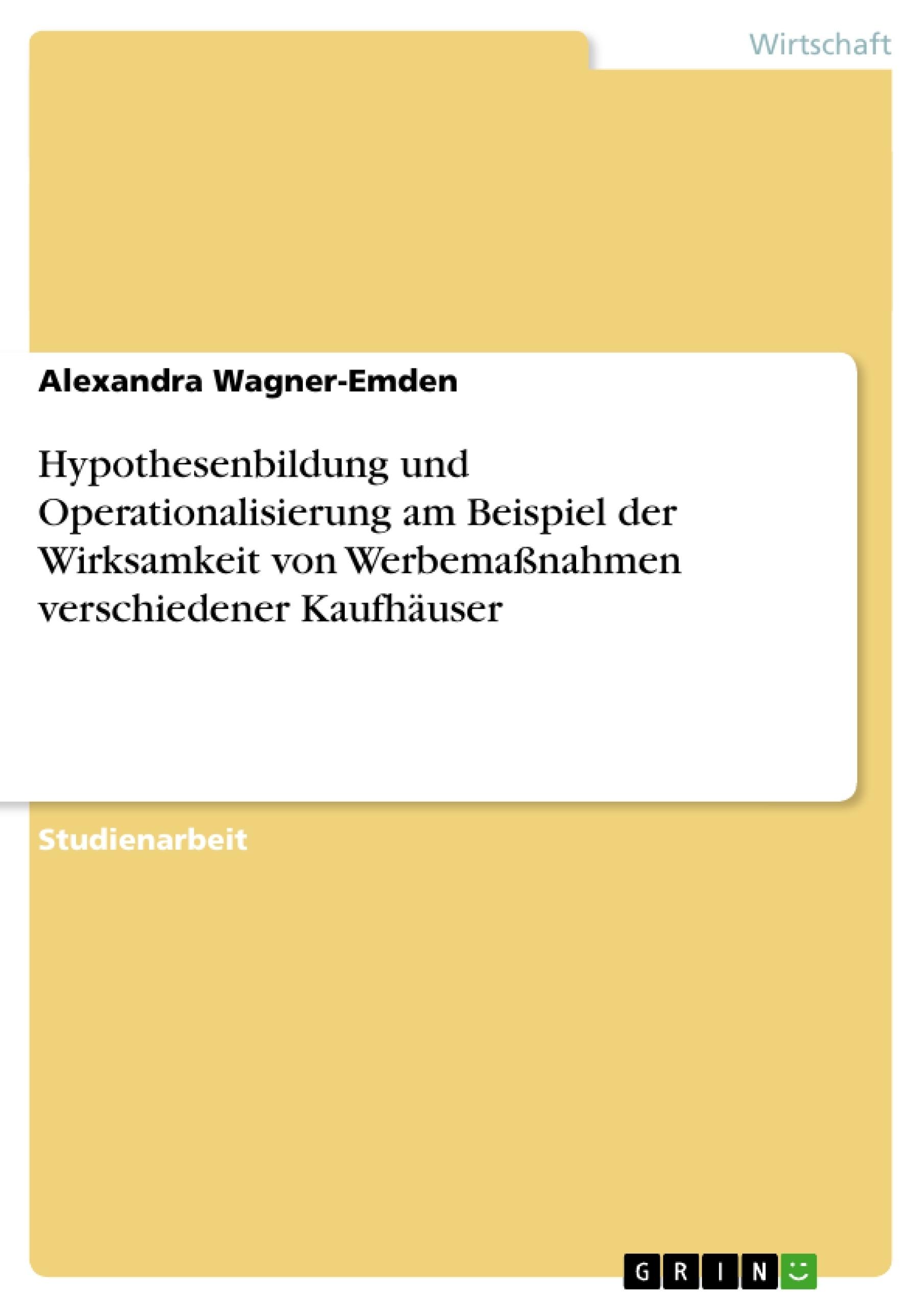 Titel: Hypothesenbildung und Operationalisierung am Beispiel der Wirksamkeit von Werbemaßnahmen verschiedener Kaufhäuser