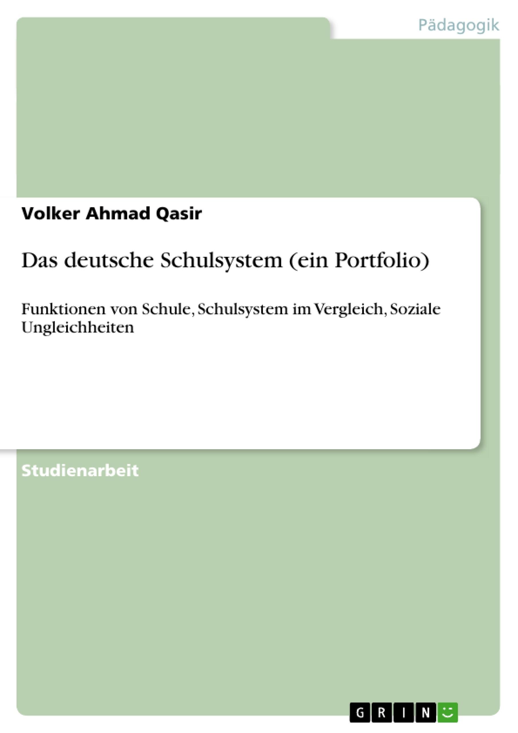 Titel: Portfolio über das deutsche Schulsystem. Funktionen von Schule, Schulsystem im Vergleich und soziale Ungleichheiten