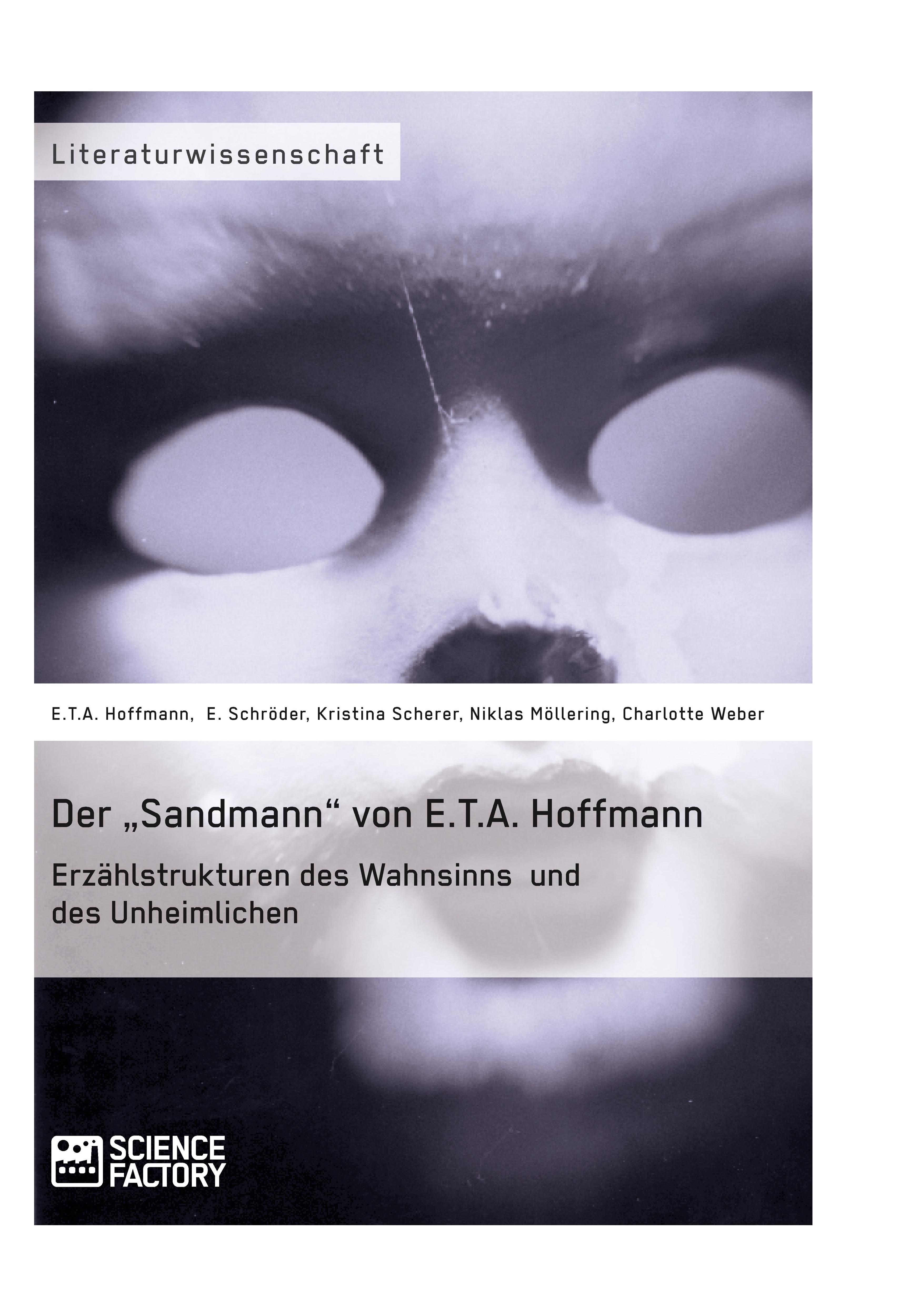 """Titel: Der """"Sandmann"""" von E.T.A. Hoffmann. Erzählstrukturen des Wahnsinns und des Unheimlichen"""