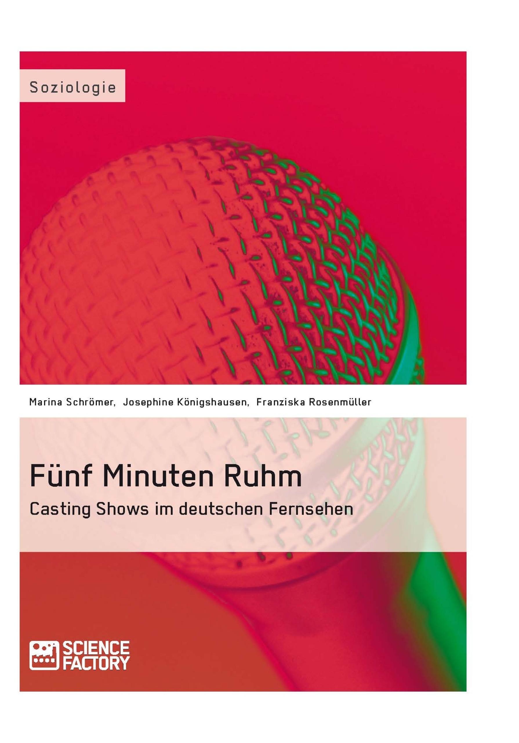 Titel: Fünf Minuten Ruhm. Casting Shows im deutschen Fernsehen