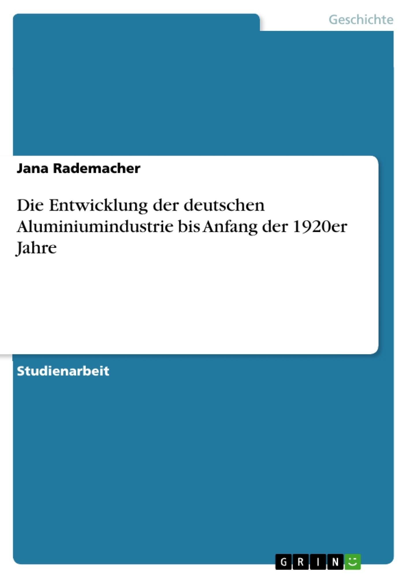 Titel: Die Entwicklung der deutschen Aluminiumindustrie bis Anfang der 1920er Jahre