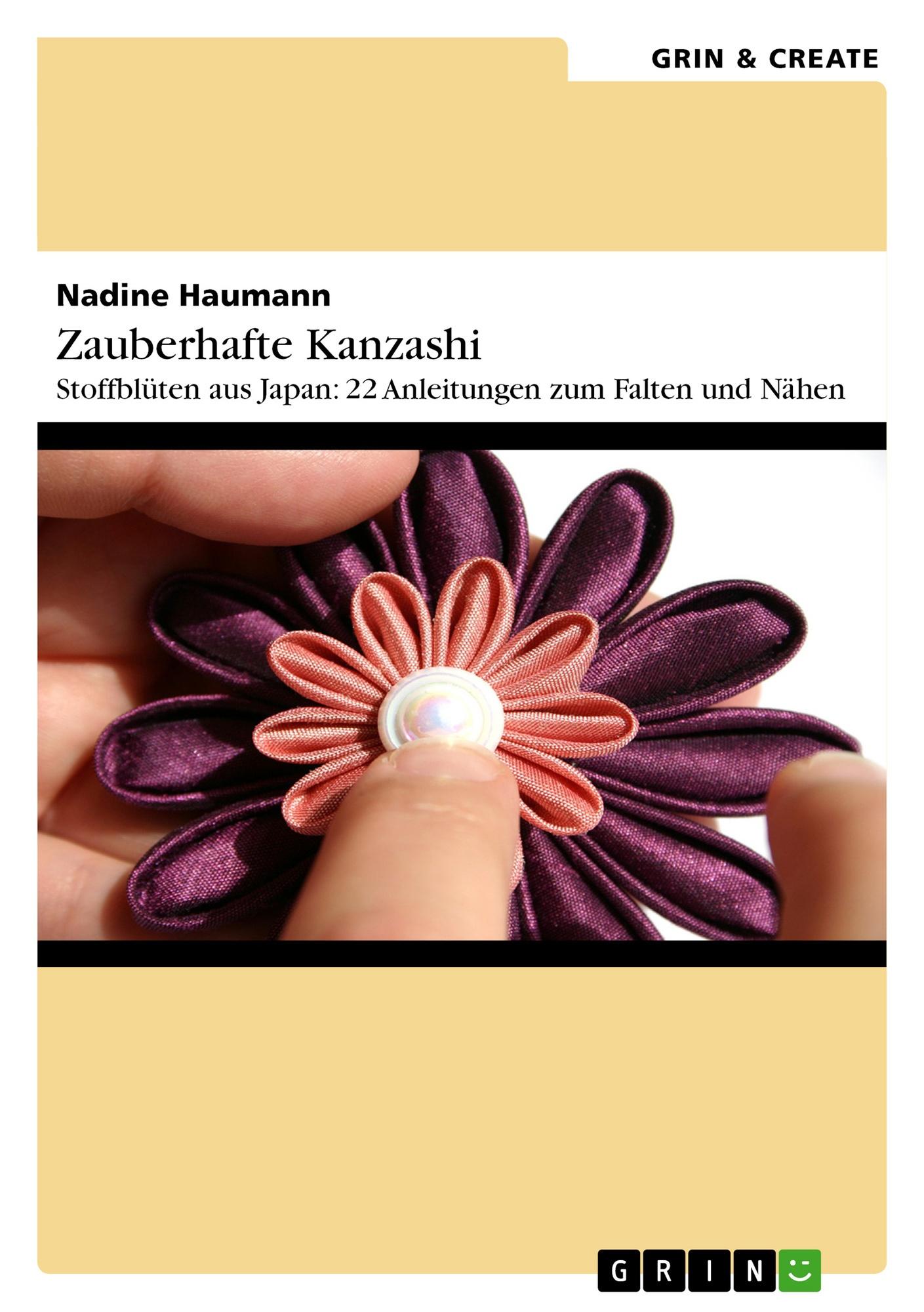 Titel: Zauberhafte Kanzashi. Stoffblütenschmuck aus Japan: 22 Anleitungen zum Falten und Nähen