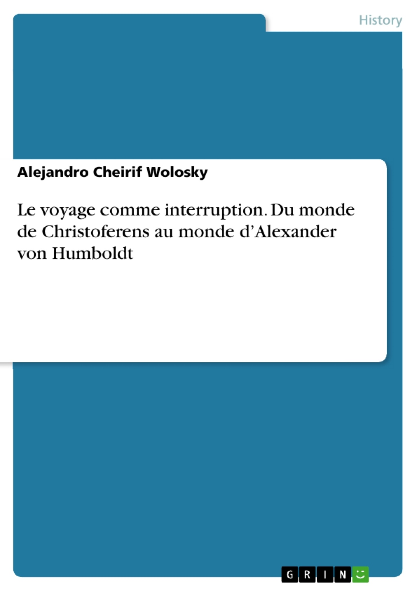 Titre: Le voyage comme interruption. Du monde de Christoferens au monde d'Alexander von Humboldt