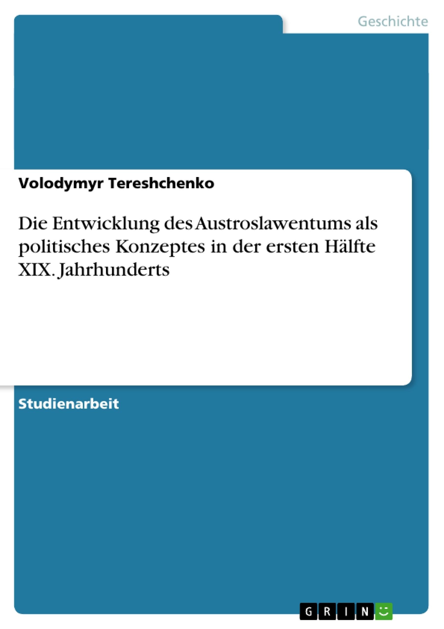 Titel: Die Entwicklung des Austroslawentums als politisches Konzeptes in der ersten Hälfte XIX. Jahrhunderts
