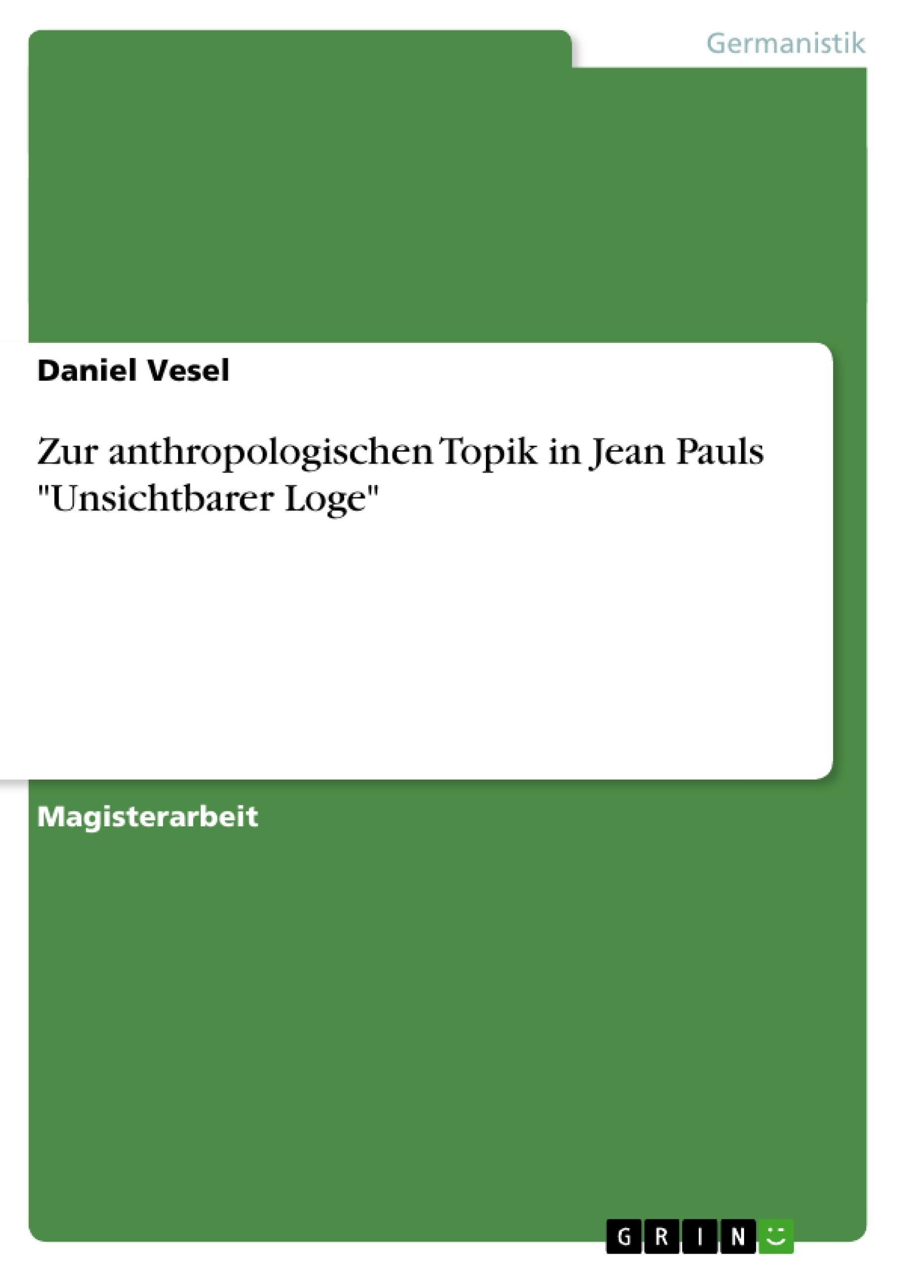 """Titel: Zur anthropologischen Topik in Jean Pauls """"Unsichtbarer Loge"""""""