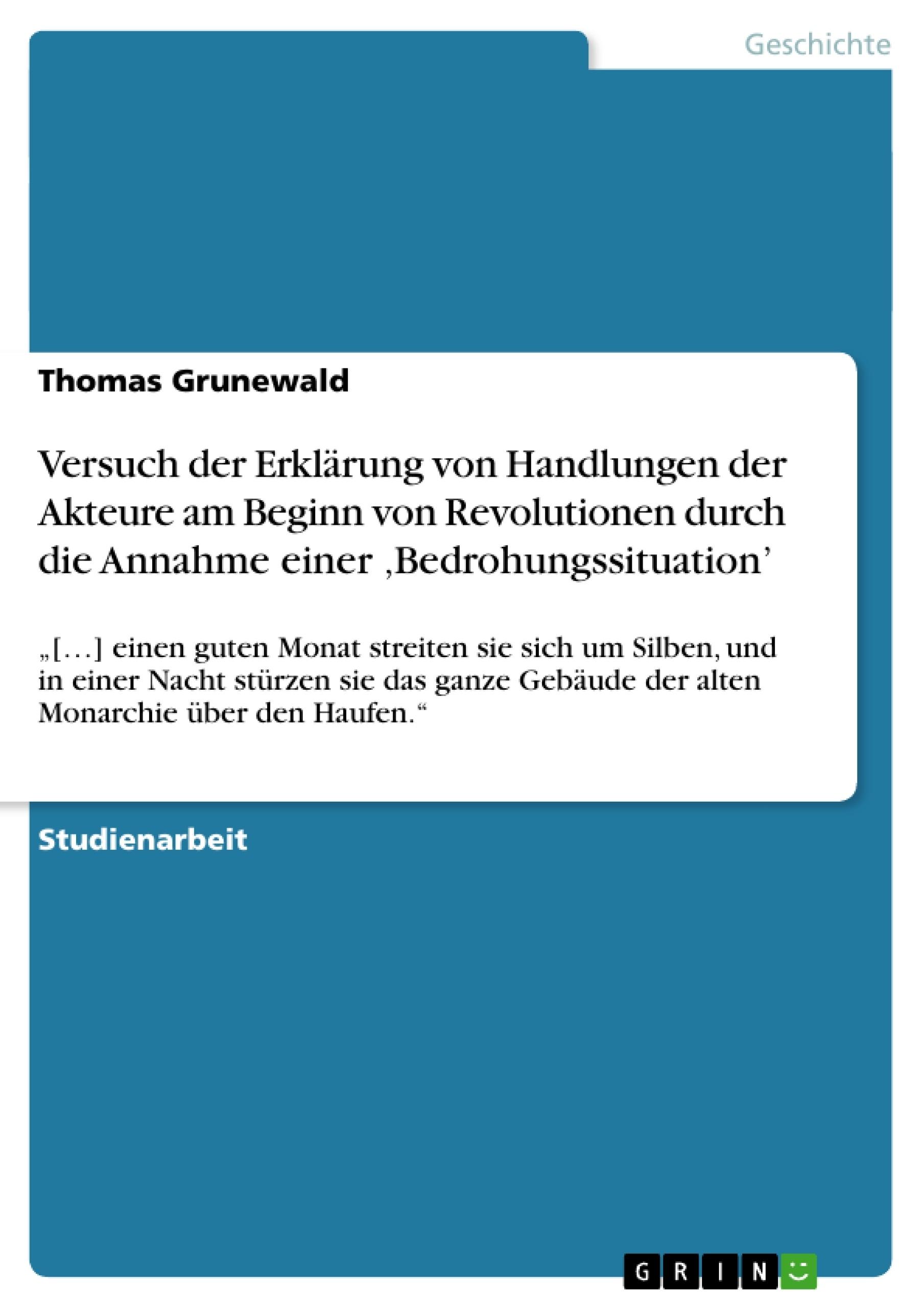 Titel: Versuch der Erklärung von Handlungen der Akteure am Beginn von Revolutionen durch die Annahme einer 'Bedrohungssituation'