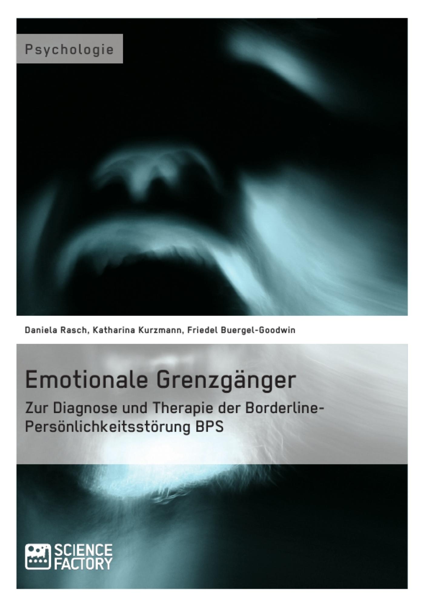 Titel: Emotionale Grenzgänger. Zur Diagnose und Therapie der Borderline-Persönlichkeitsstörung BPS