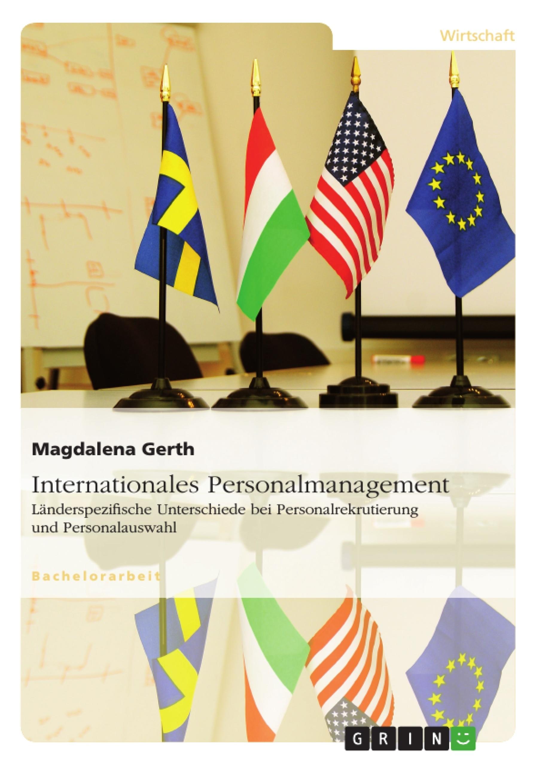 Titel: Internationales Personalmanagement. Länderspezifische Unterschiede bei Personalrekrutierung und Personalauswahl