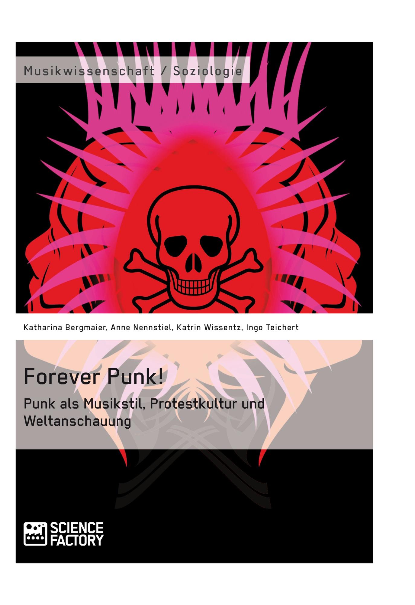 Titel: Forever Punk! Punk als Musikstil, Protestkultur und Weltanschauung