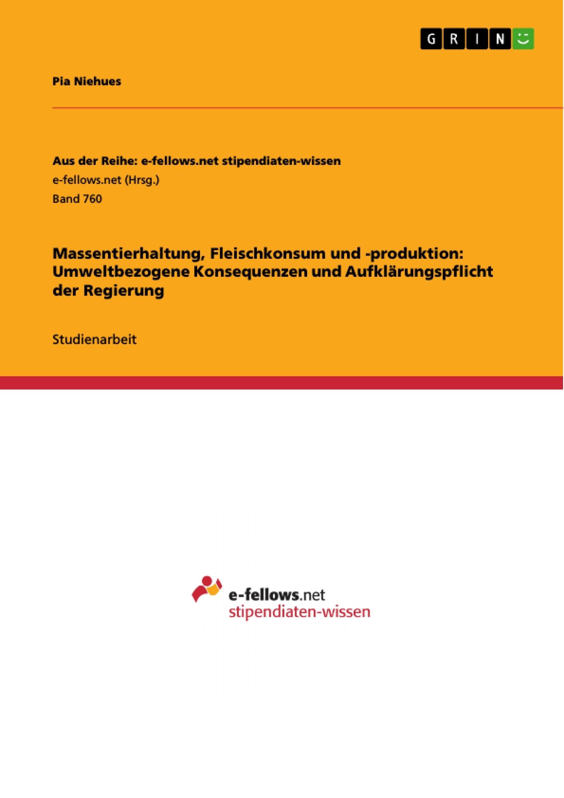 Titel: Massentierhaltung, Fleischkonsum und -produktion: Umweltbezogene Konsequenzen und Aufklärungspflicht der Regierung