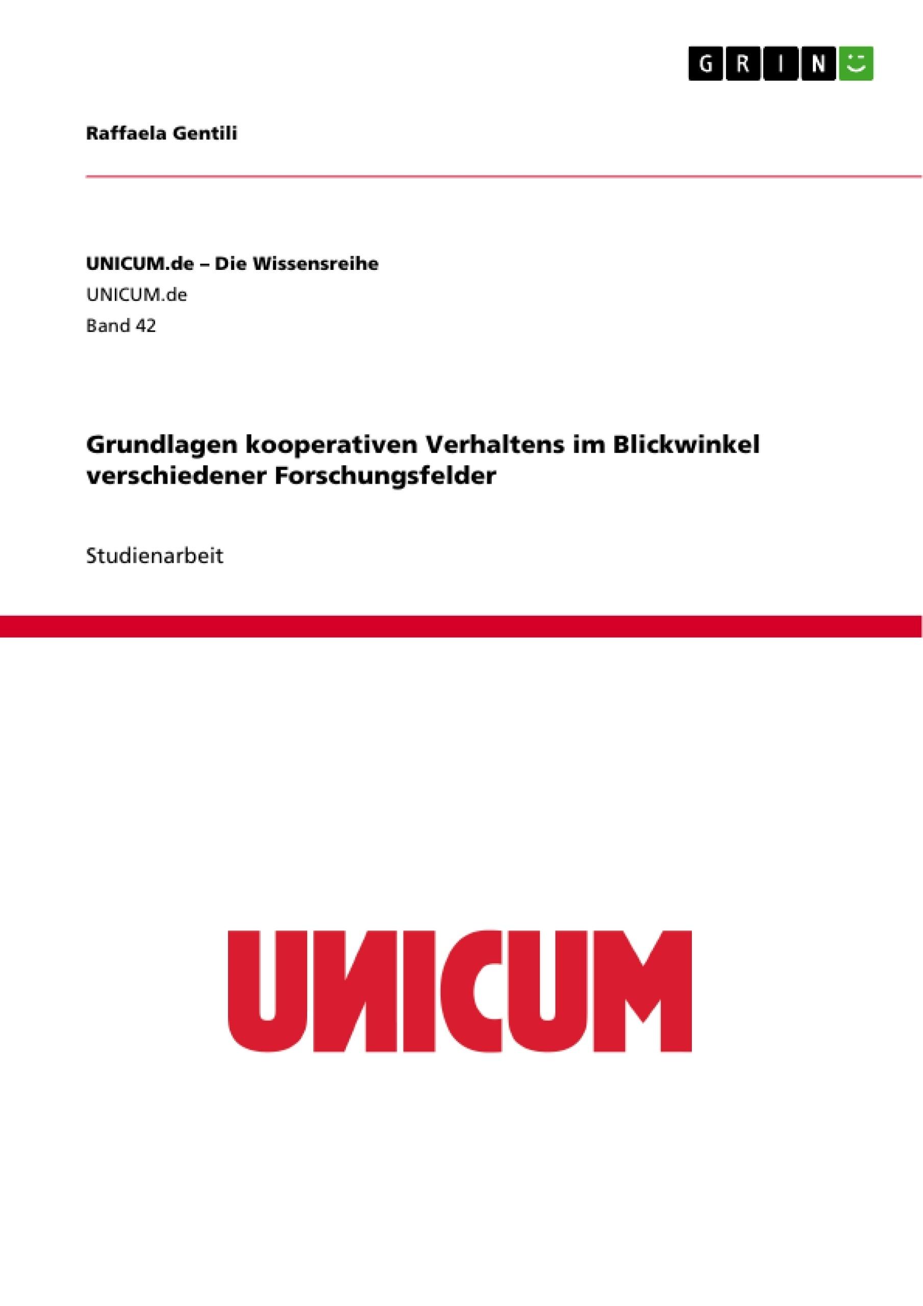 Titel: Grundlagen kooperativen Verhaltens im Blickwinkel verschiedener Forschungsfelder