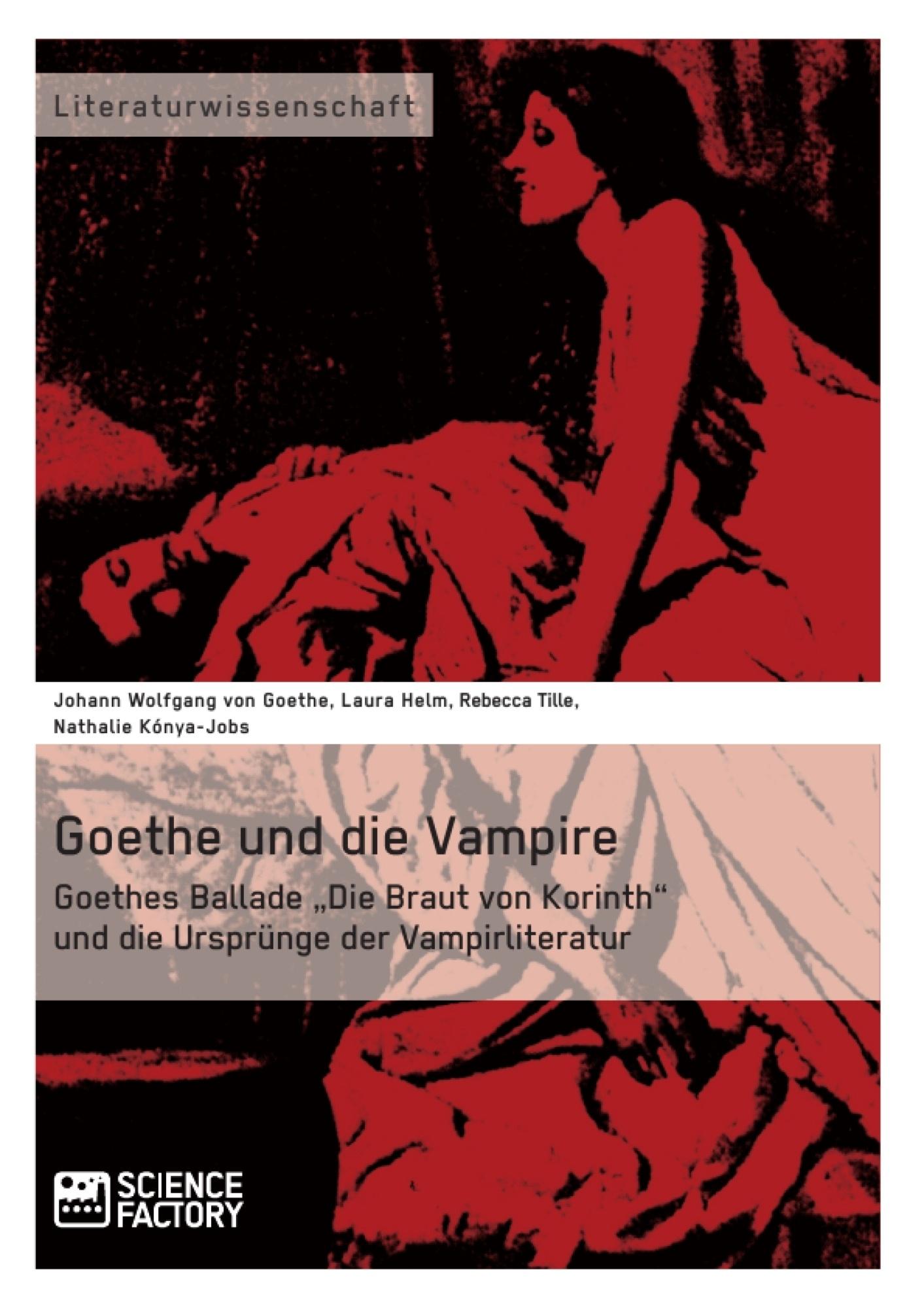 """Titel: Goethe und die Vampire. Goethes Ballade """"Die Braut von Korinth"""" und die Ursprünge der Vampirliteratur"""