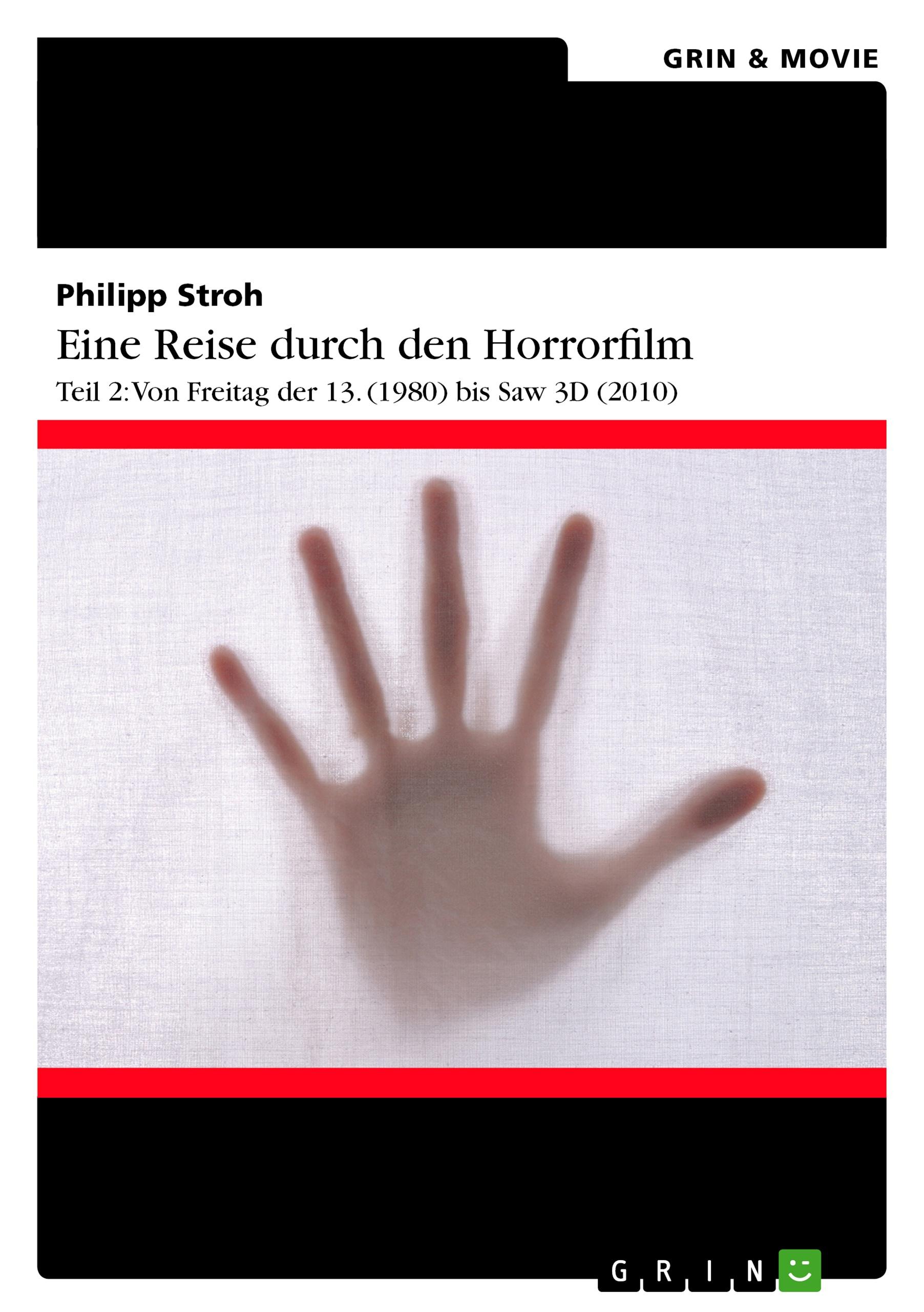 Titel: Eine Reise durch den Horrorfilm. Teil 2: Von Freitag der 13. (1980) bis Saw 3D (2010)