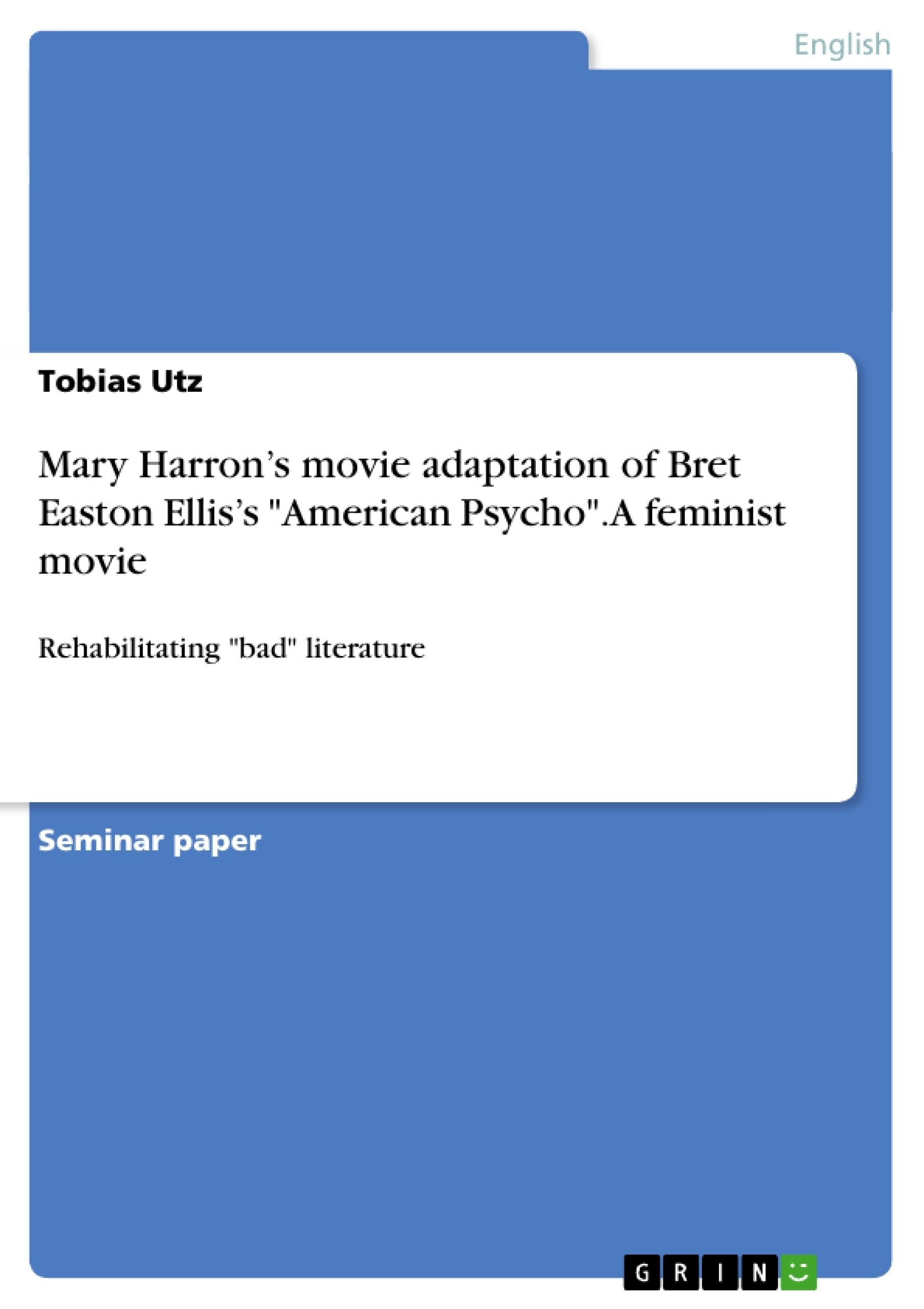"Title: Mary Harron's movie adaptation of Bret Easton Ellis's ""American Psycho"". A feminist movie"