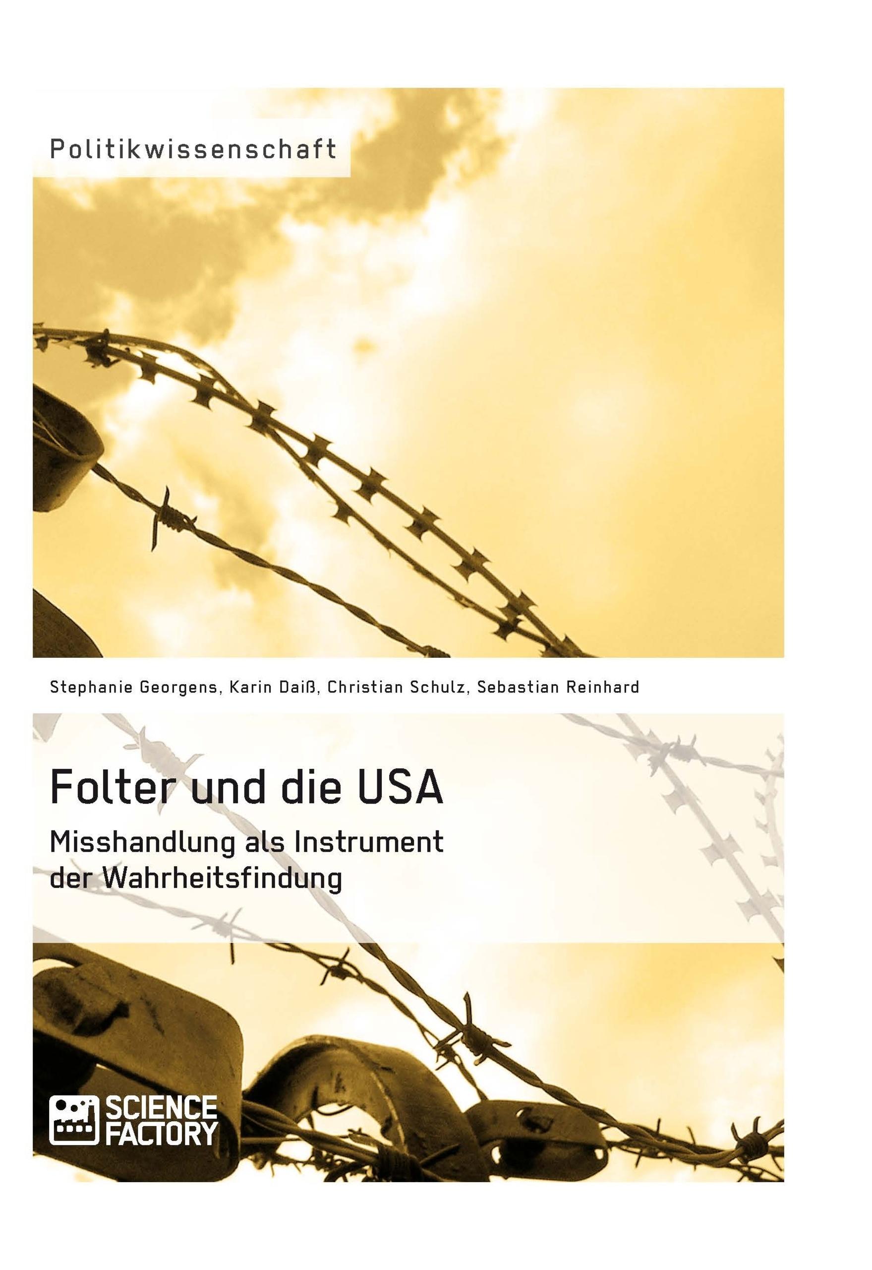 Titel: Folter und die USA. Misshandlung als Instrument der Wahrheitsfindung
