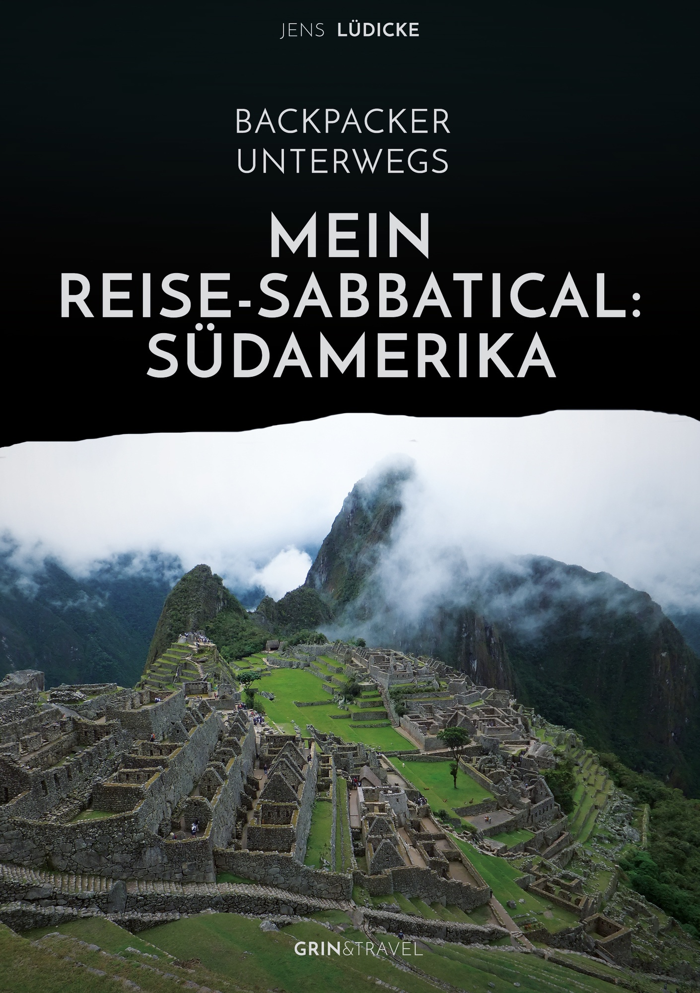 Titel: Backpacker unterwegs: Mein Reise-Sabbatical. Südamerika
