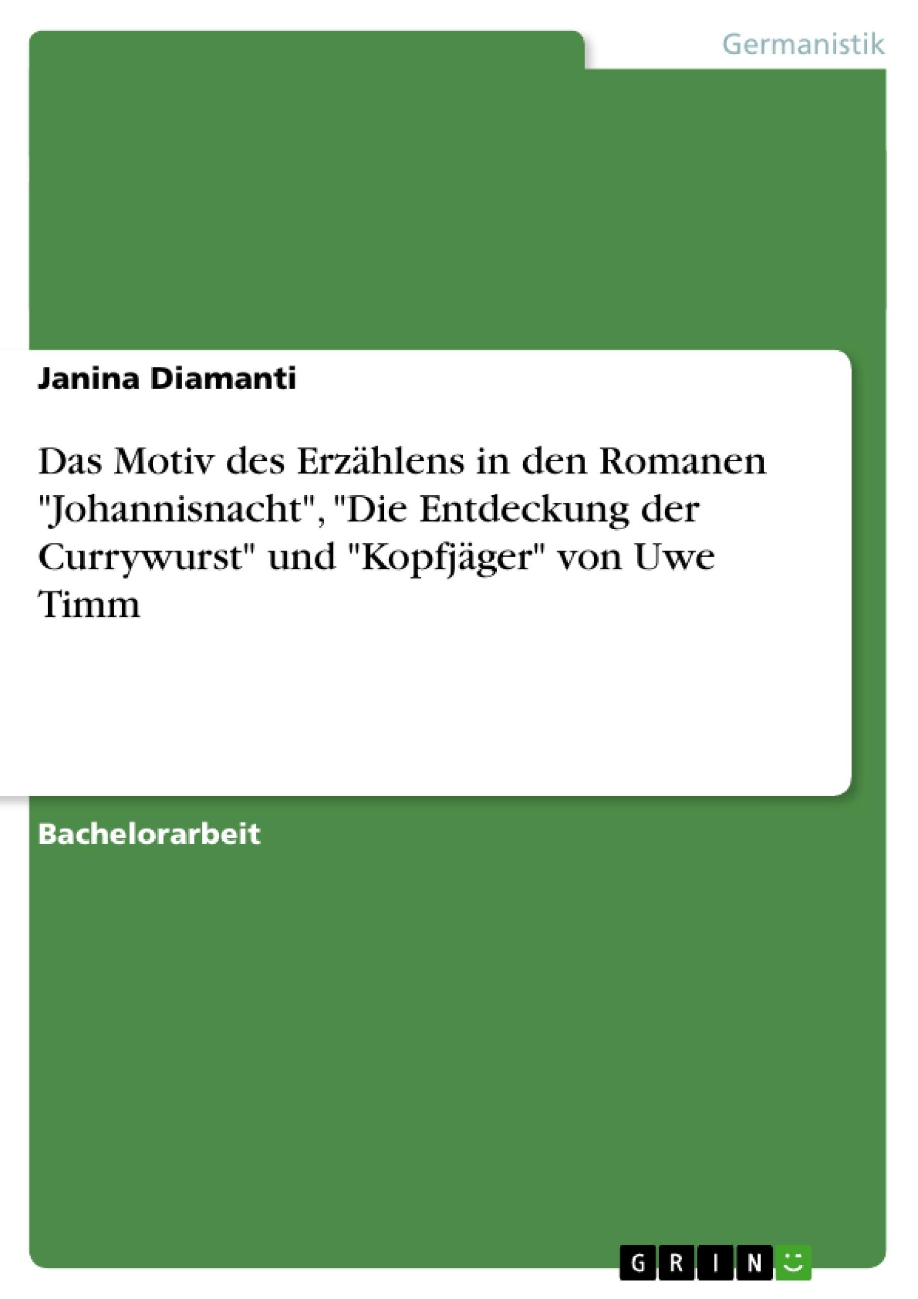 """Titel: Das Motiv des Erzählens in den Romanen """"Johannisnacht"""", """"Die Entdeckung der Currywurst"""" und """"Kopfjäger"""" von Uwe Timm"""