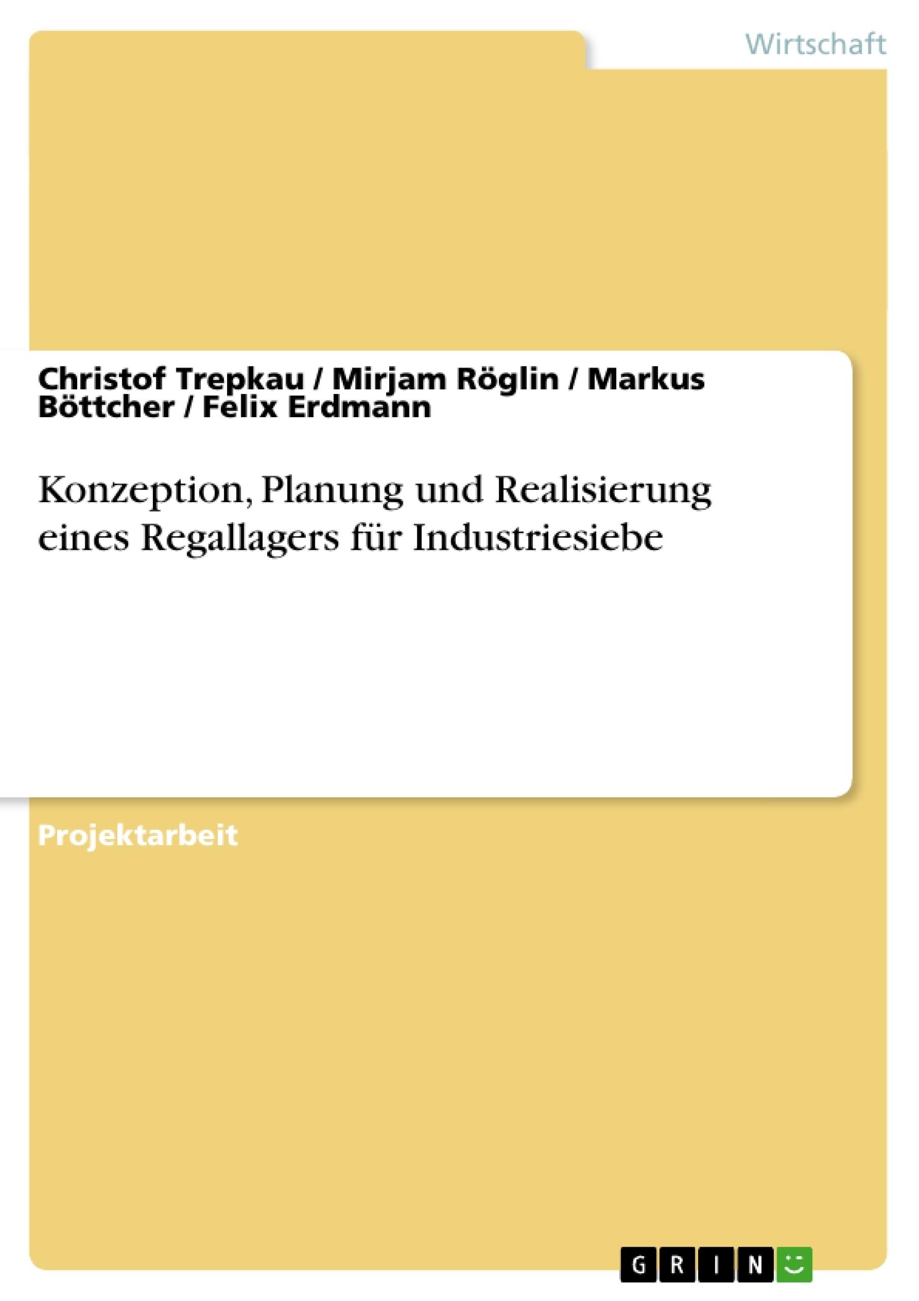 Titel: Konzeption, Planung und Realisierung  eines Regallagers für Industriesiebe