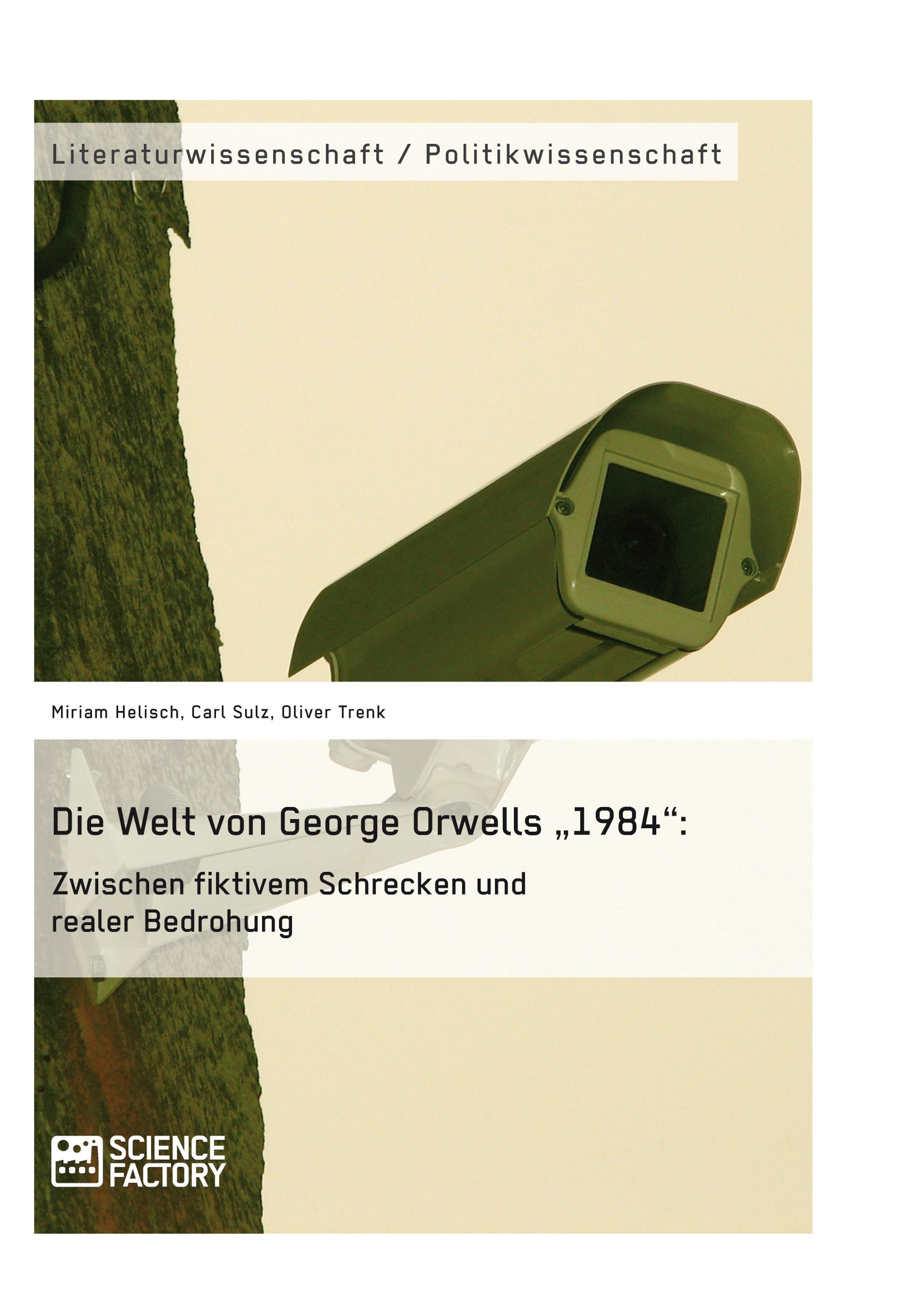 """Titel: Die Welt von George Orwells """"1984"""": Zwischen fiktivem Schrecken und realer Bedrohung"""