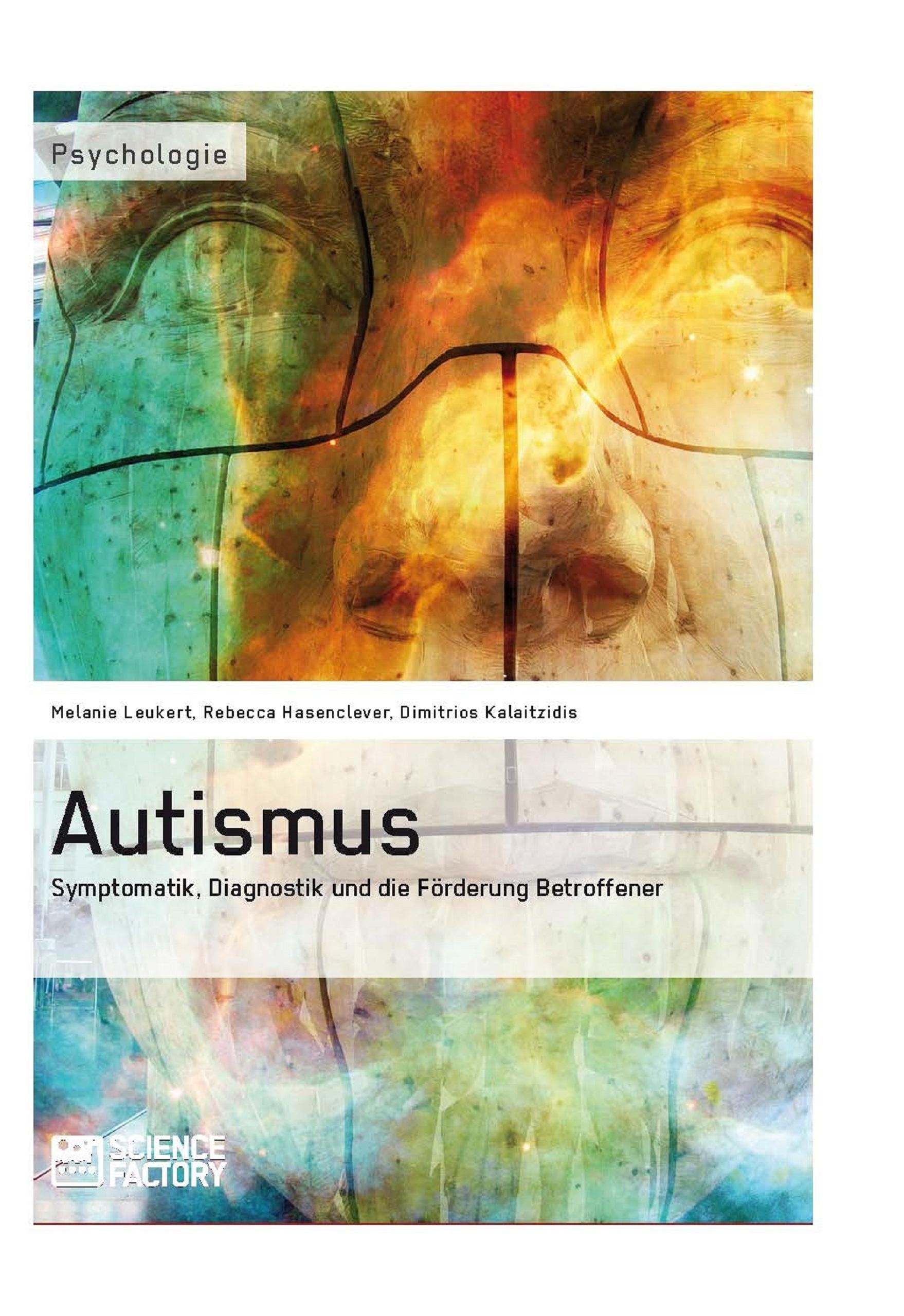 Titel: Autismus. Symptomatik,  Diagnostik und die Förderung Betroffener