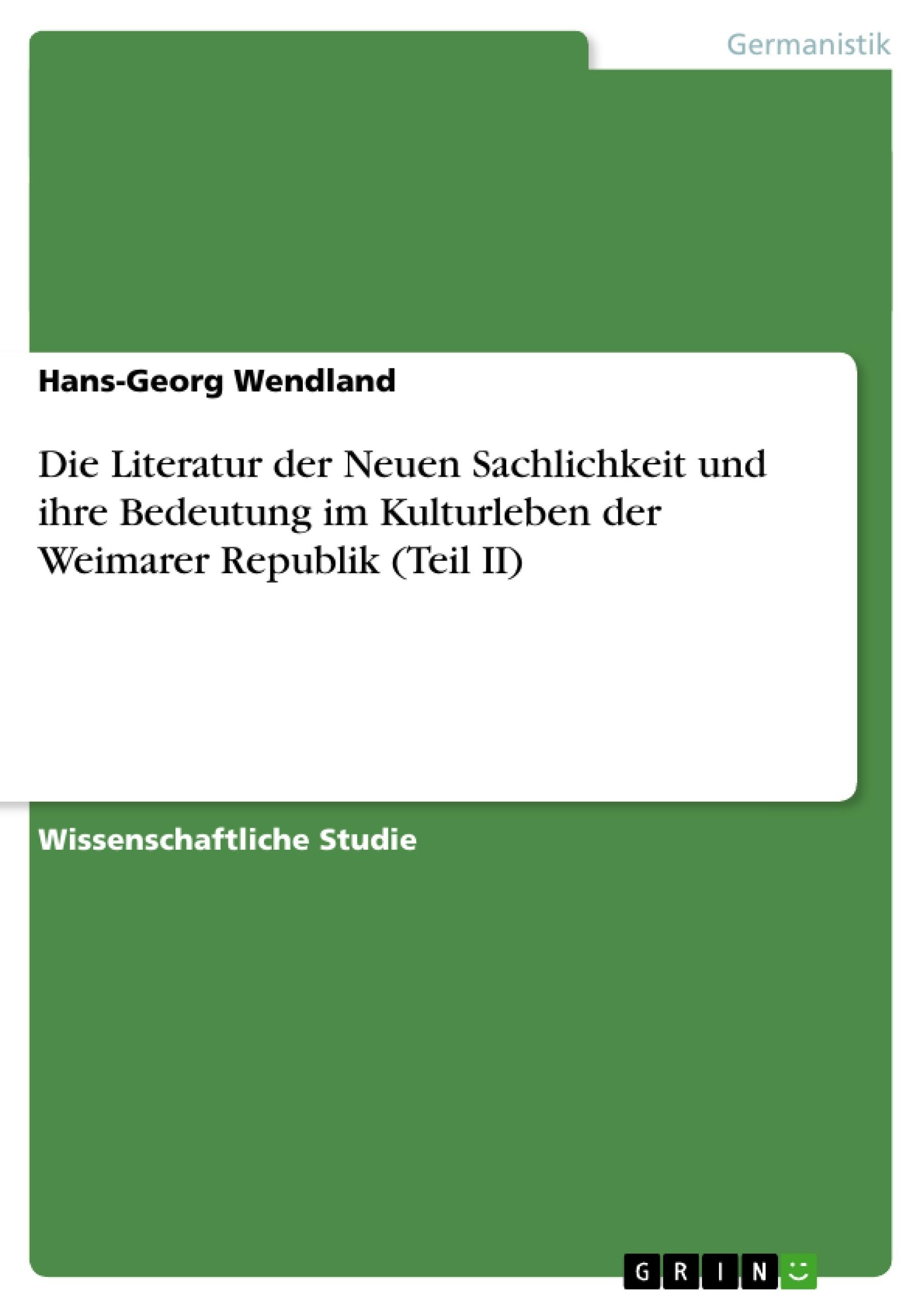 Titel: Die Literatur der Neuen Sachlichkeit und ihre Bedeutung im Kulturleben der Weimarer Republik (Teil II)