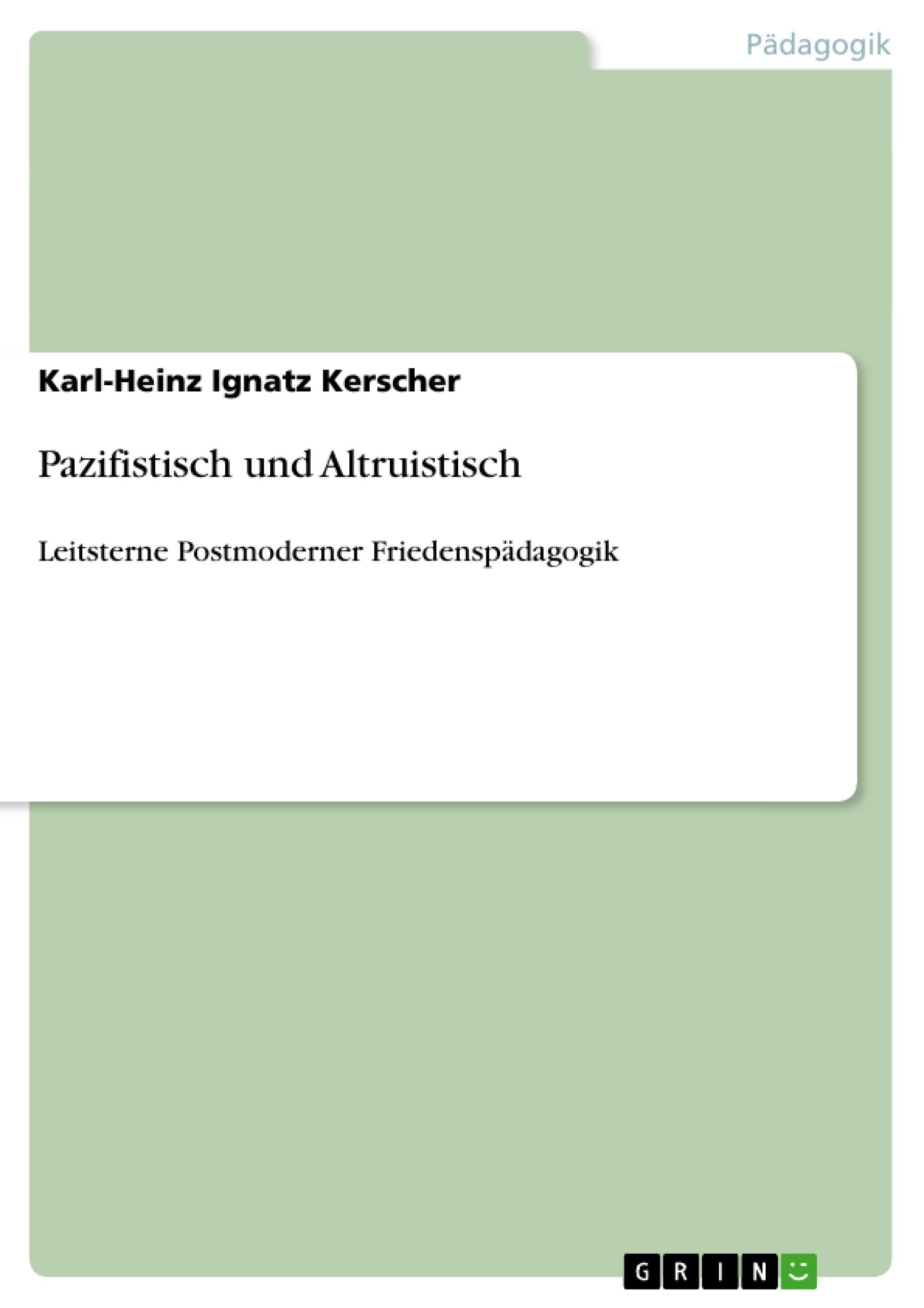 Titel: Pazifistisch und Altruistisch