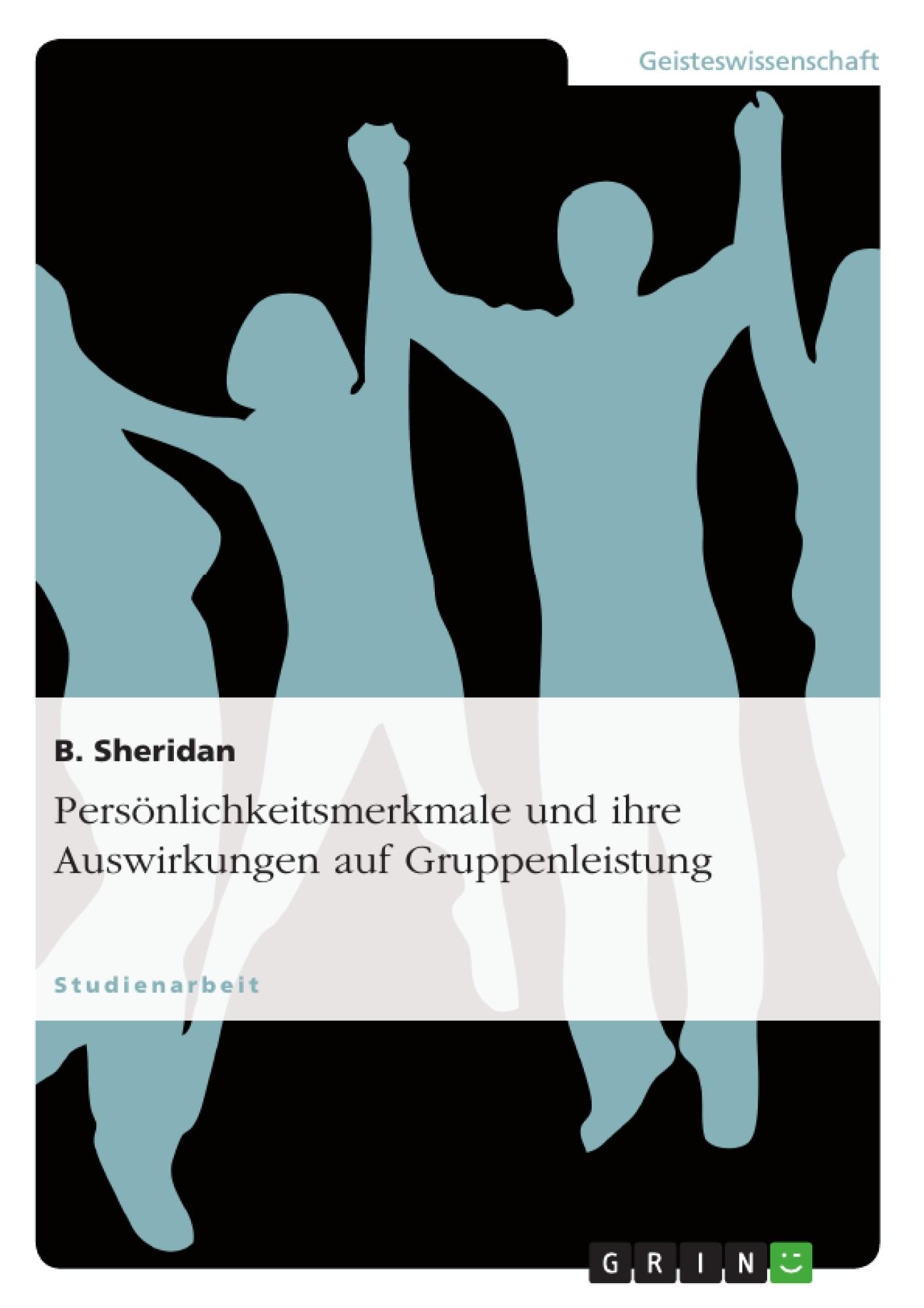 Titel: Persönlichkeitsmerkmale und ihre Auswirkungen auf Gruppenleistung