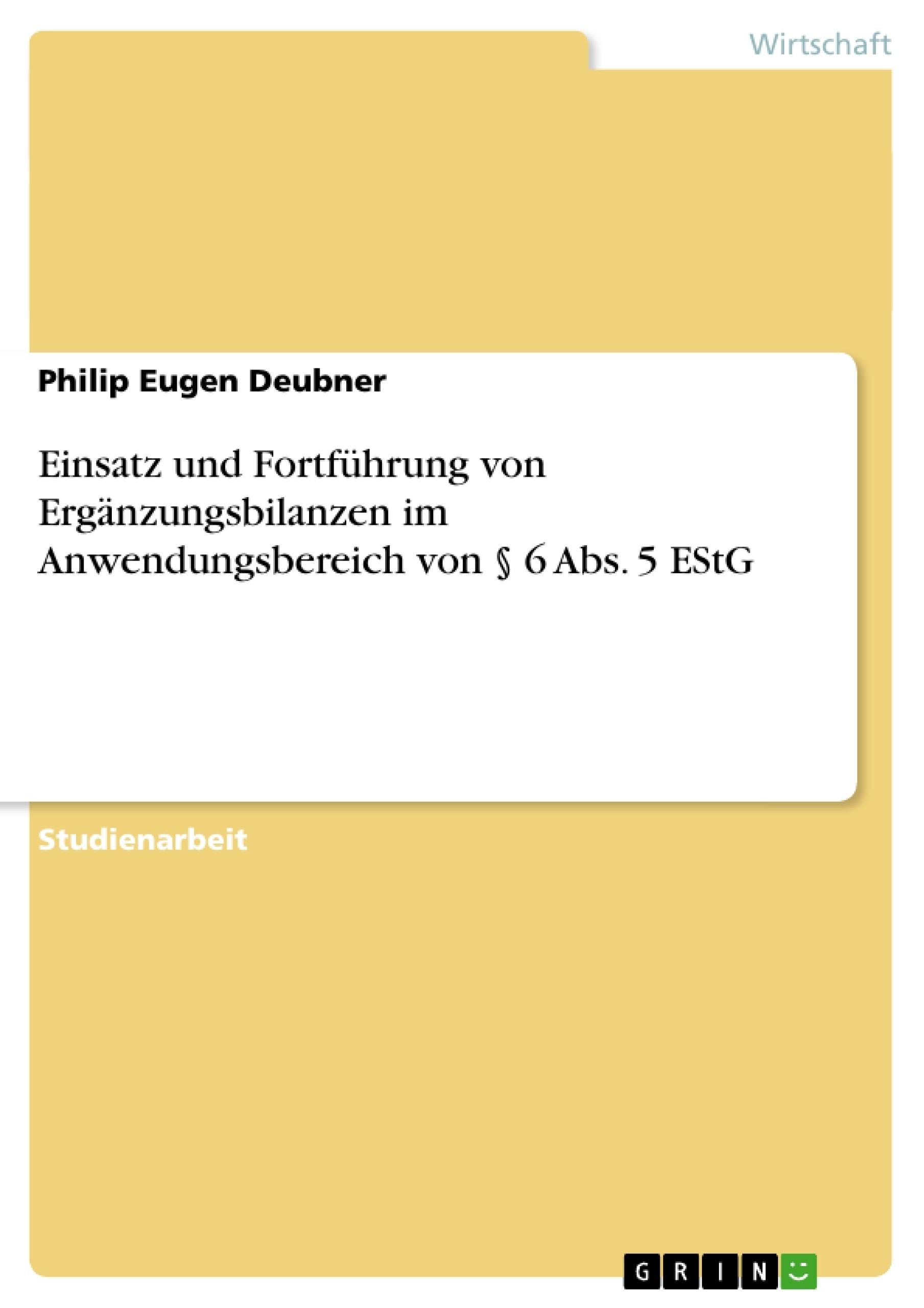 Titel: Einsatz und Fortführung von Ergänzungsbilanzen im Anwendungsbereich von § 6 Abs. 5 EStG